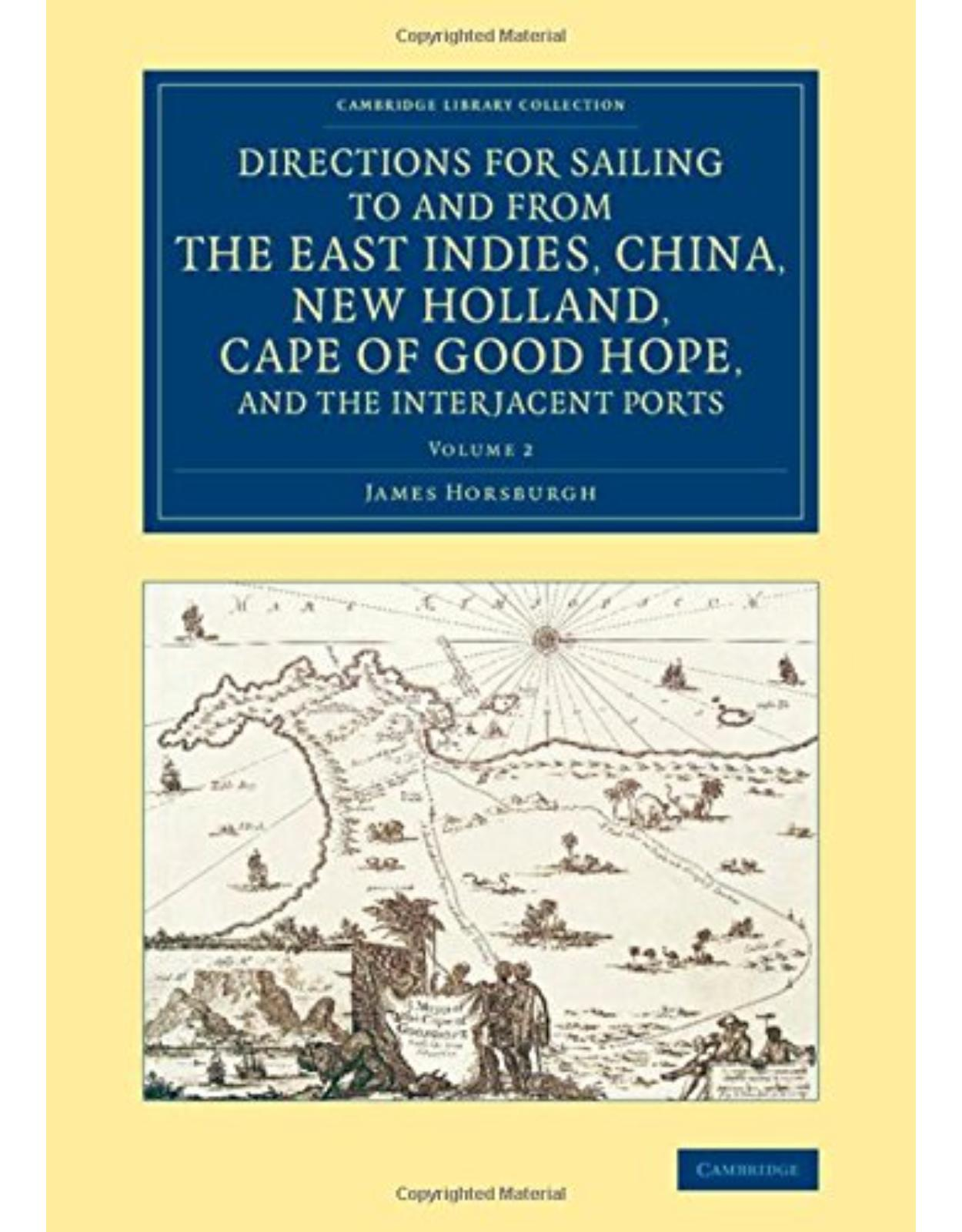 Directions for Sailing to and from the East Indies, China, New Holland, Cape of Good Hope, and the Interjacent Ports: Compiled Chiefly from Original ... Library Collection - Maritime Exploration)