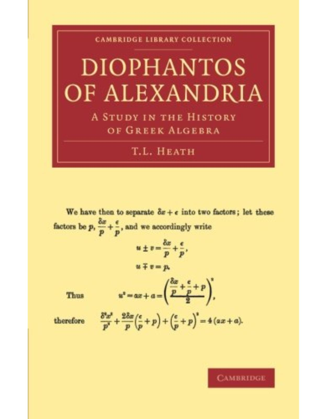 Diophantos of Alexandria: A Study in the History of Greek Algebra (Cambridge Library Collection - Classics)