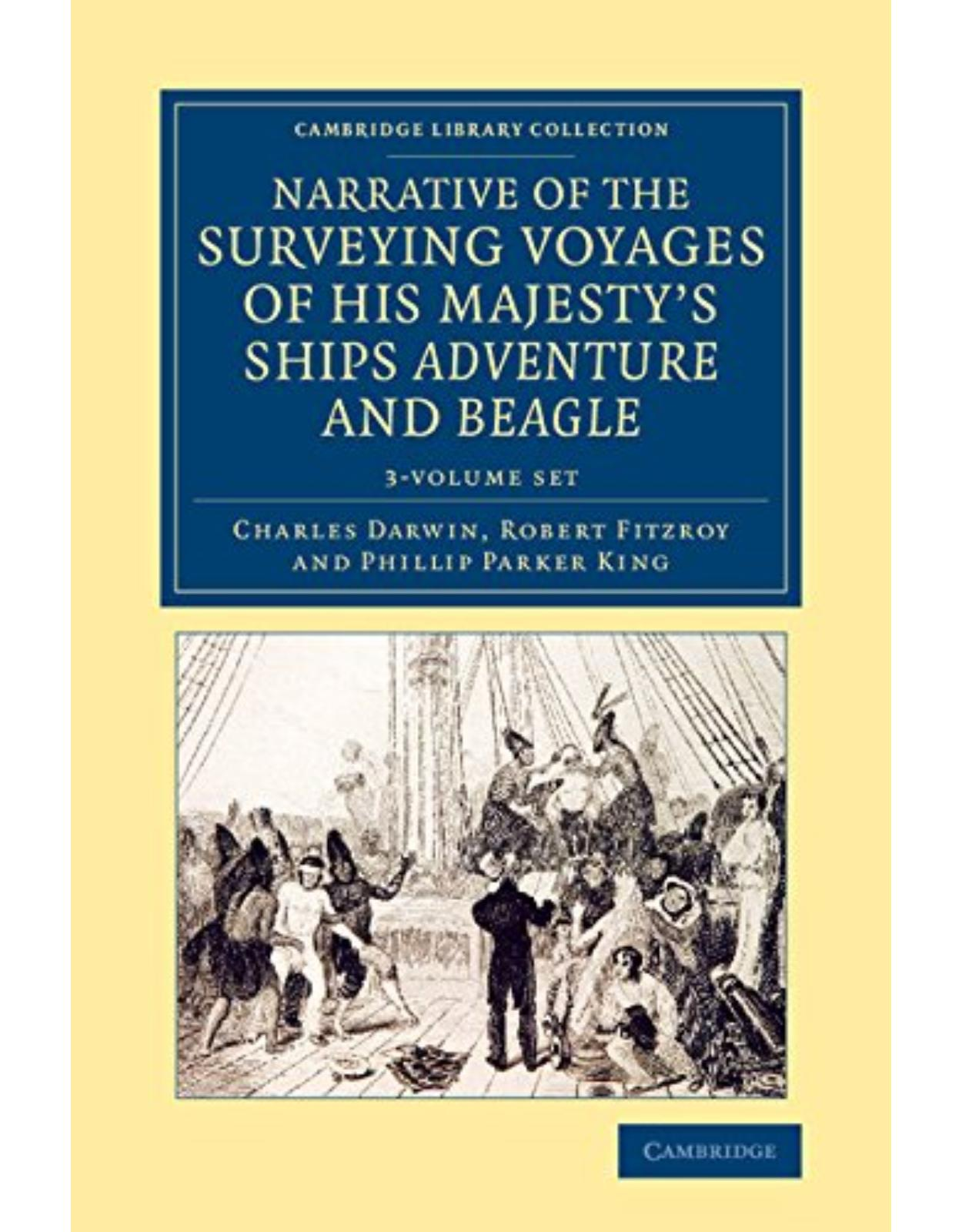 Narrative of the Surveying Voyages of His Majesty's Ships Adventure and Beagle 3 Volume Set: Between the Years 1826 and 1836 (Cambridge Library Collection - Maritime Exploration)