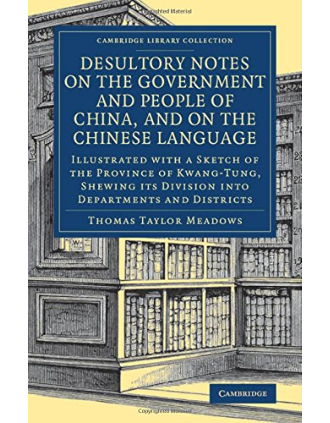 Desultory Notes on the Government and People of China, and on the Chinese Language: Illustrated with a Sketch of the Province of Kwang-Tung, Shewing ... - East and South-East Asian History)