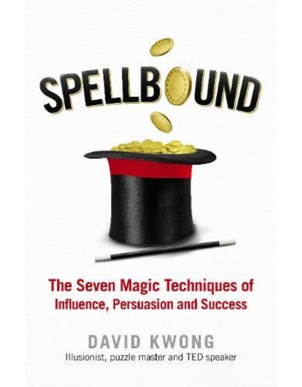 Spellbound: The Seven Magic Techniques of Influence, Persuasion and Success