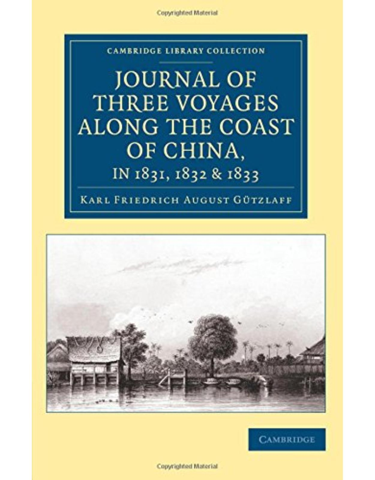 Journal of Three Voyages along the Coast of China, in 1831, 1832 and 1833: With Notices of Siam, Corea, and the Loo-Choo Islands (Cambridge Library Collection - East and South-East Asian History)