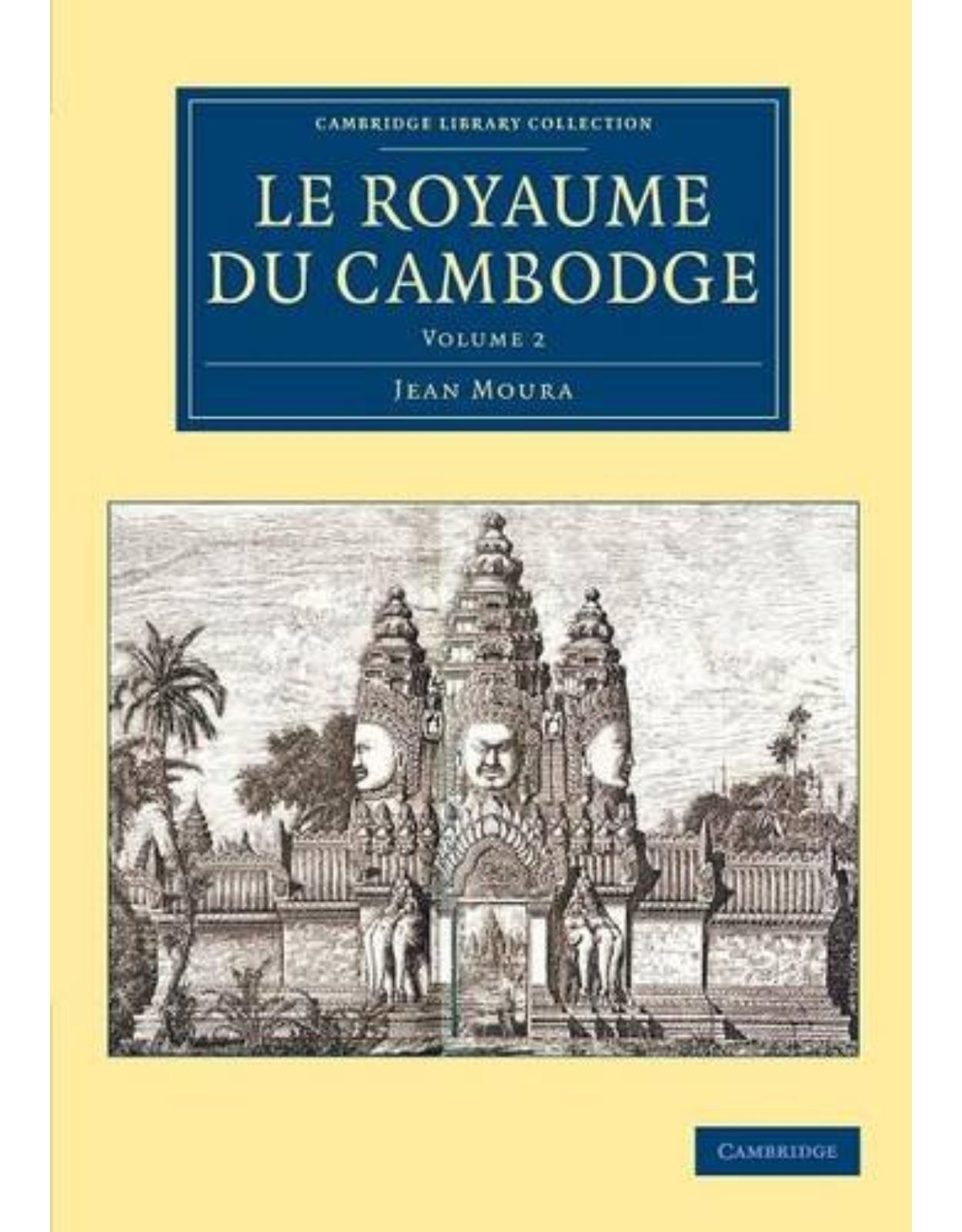 Le Royaume du Cambodge: Volume 2 (Cambridge Library Collection - East and South-East Asian History)