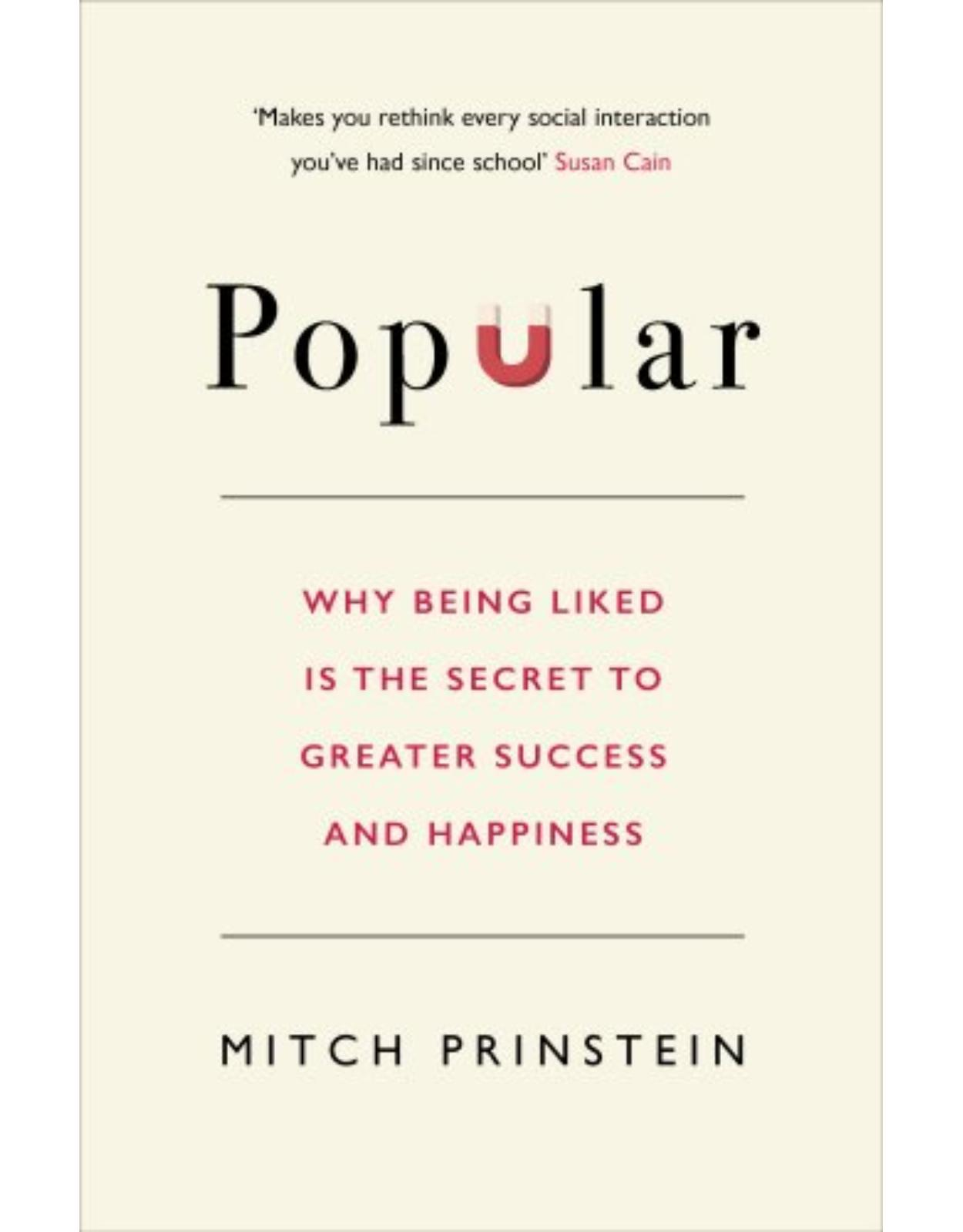 Popular: Why Being Liked is the Secret to Greater Success and Happiness