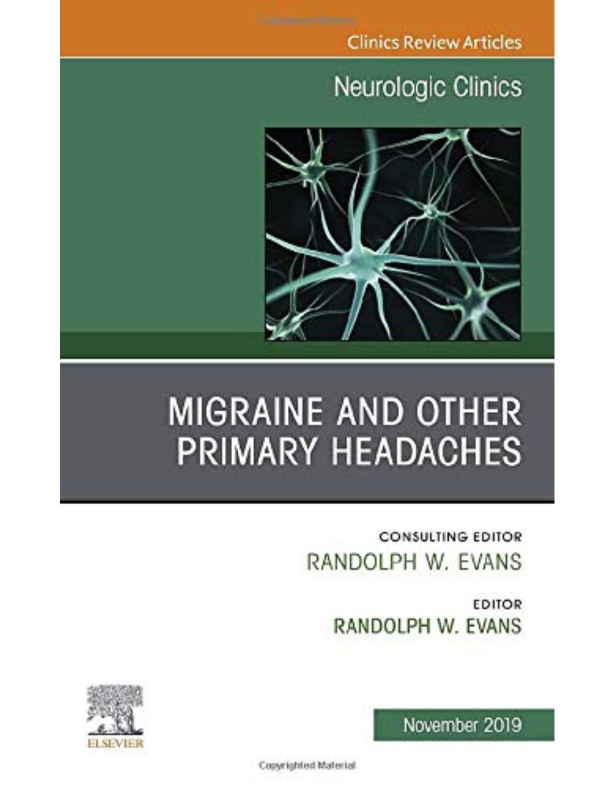 Migraine and other Primary Headaches, An Issue of Neurologic Clinics, Volume 37-4
