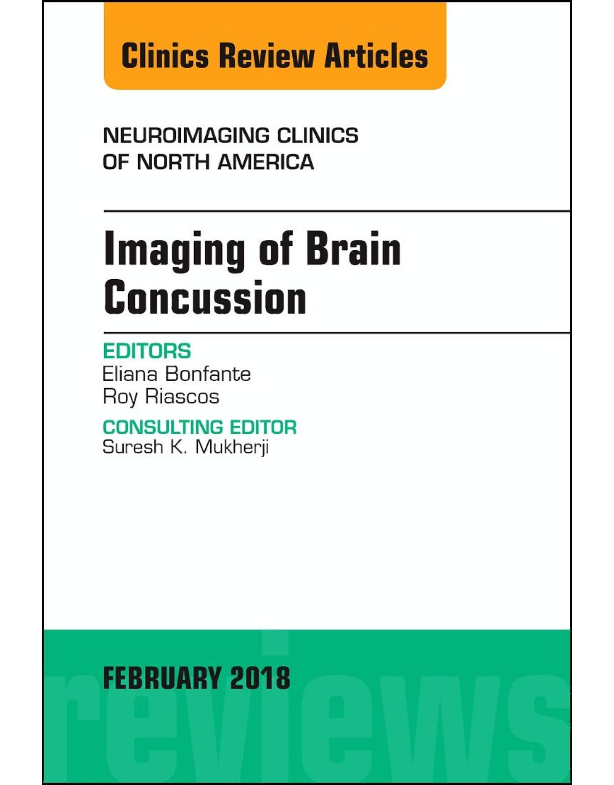 Imaging of Brain Concussion, An Issue of Neuroimaging Clinics of North America, Volume 28-1