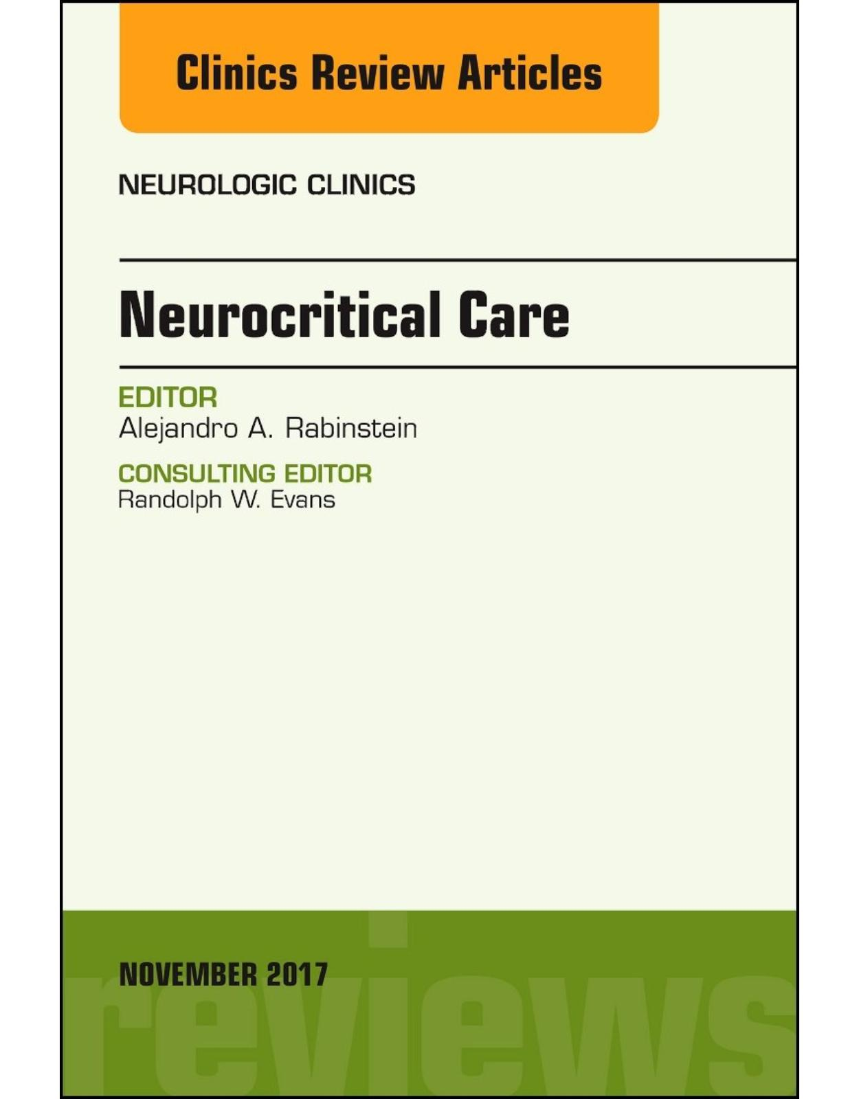 Neurocritical Care, An Issue of Neurologic Clinics, Volume 35-4
