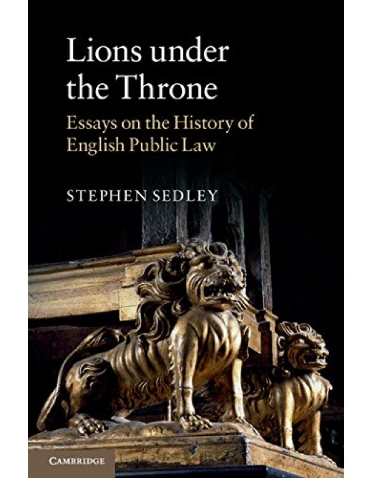 Lions under the Throne: Essays on the History of English Public Law