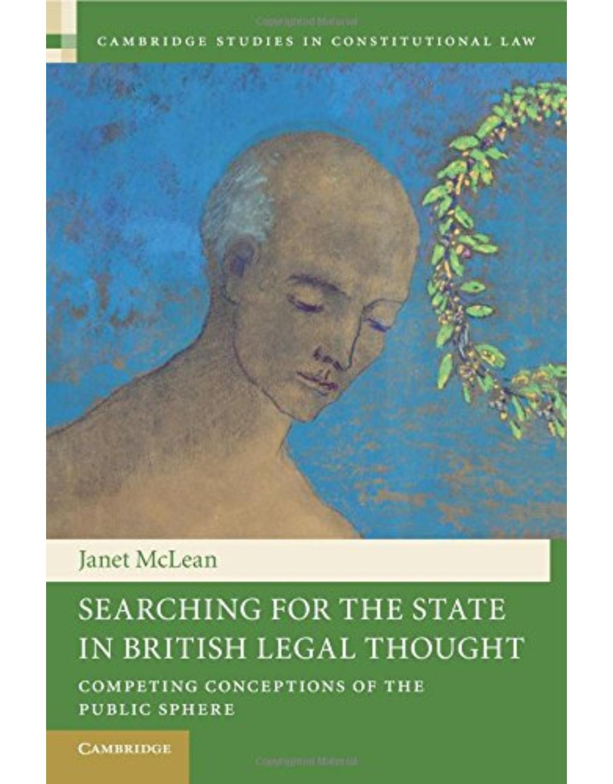 Searching for the State in British Legal Thought: Competing Conceptions of the Public Sphere (Cambridge Studies in Constitutional Law)