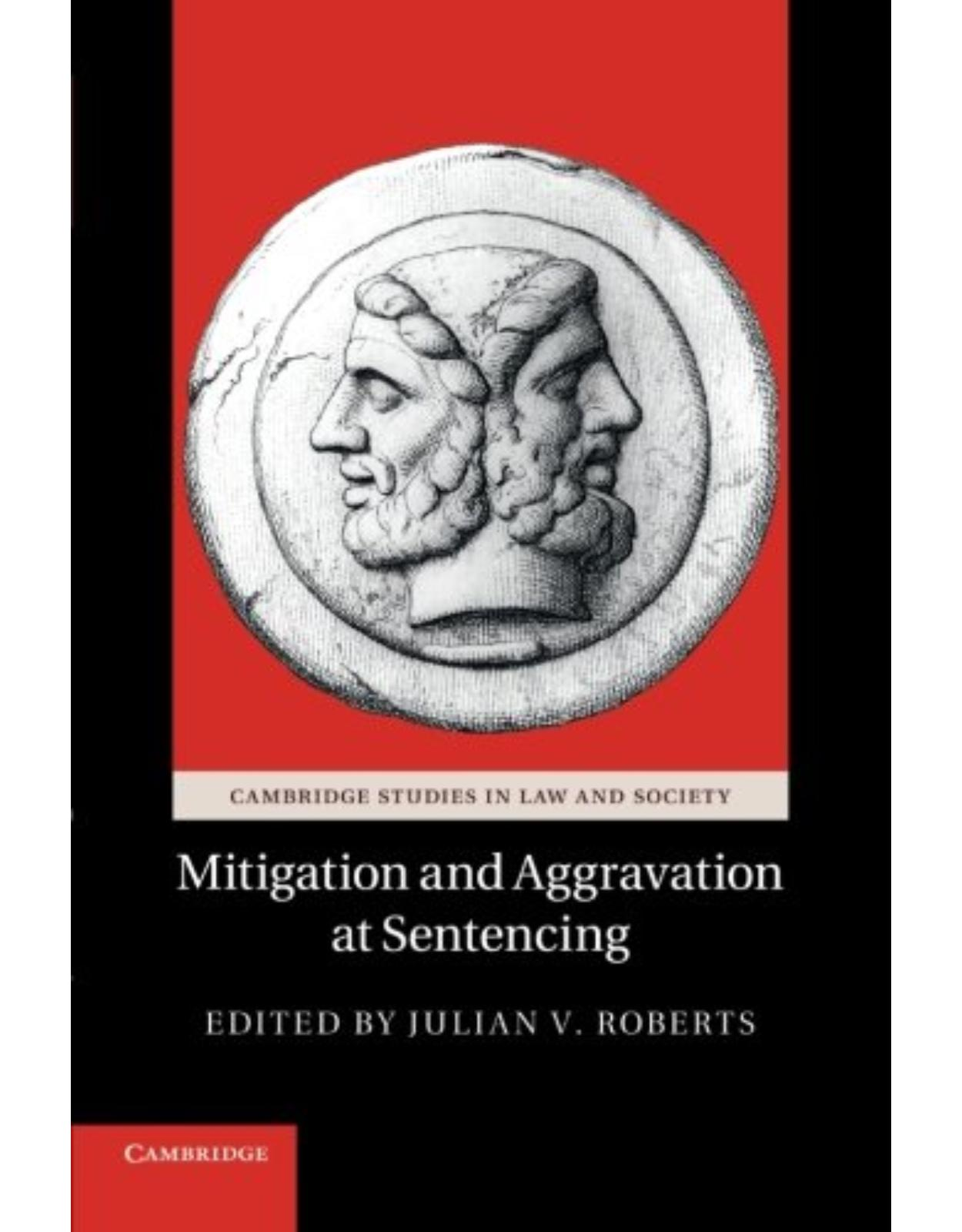 Mitigation and Aggravation at Sentencing (Cambridge Studies in Law and Society)