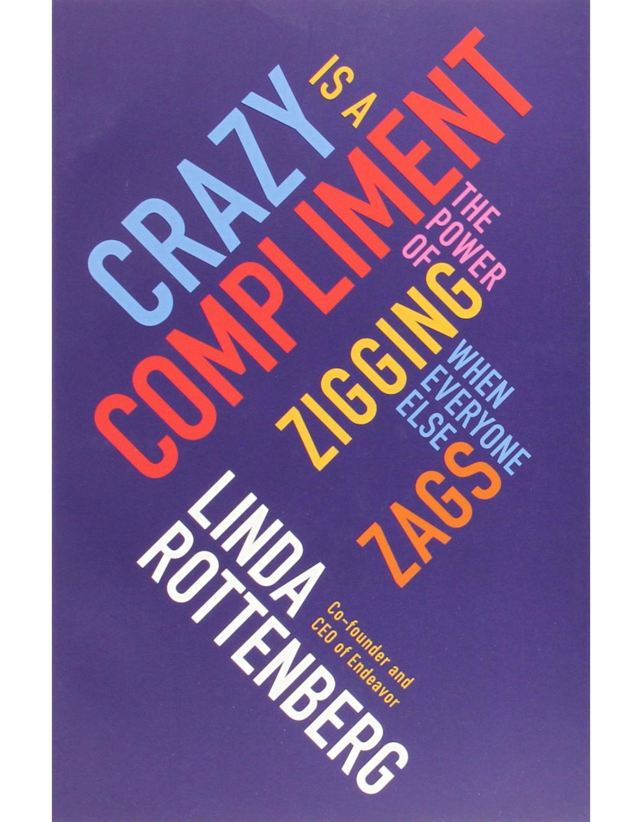 Crazy is a Compliment: Taking Smart Risks in the Pursuit of Big Dreams