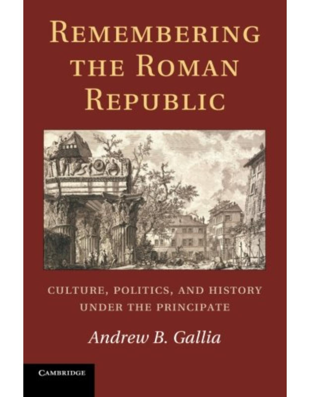 Remembering the Roman Republic: Culture, Politics and History under the Principate