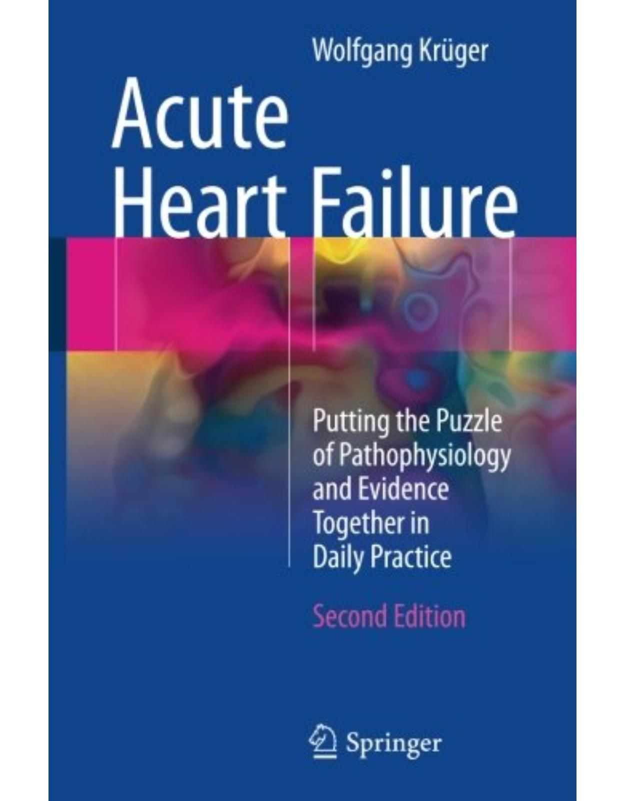 Acute Heart Failure: Putting the Puzzle of Pathophysiology and Evidence Together in Daily Practice