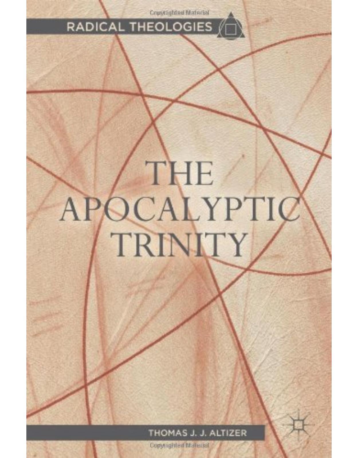 The Apocalyptic Trinity (Radical Theologies)