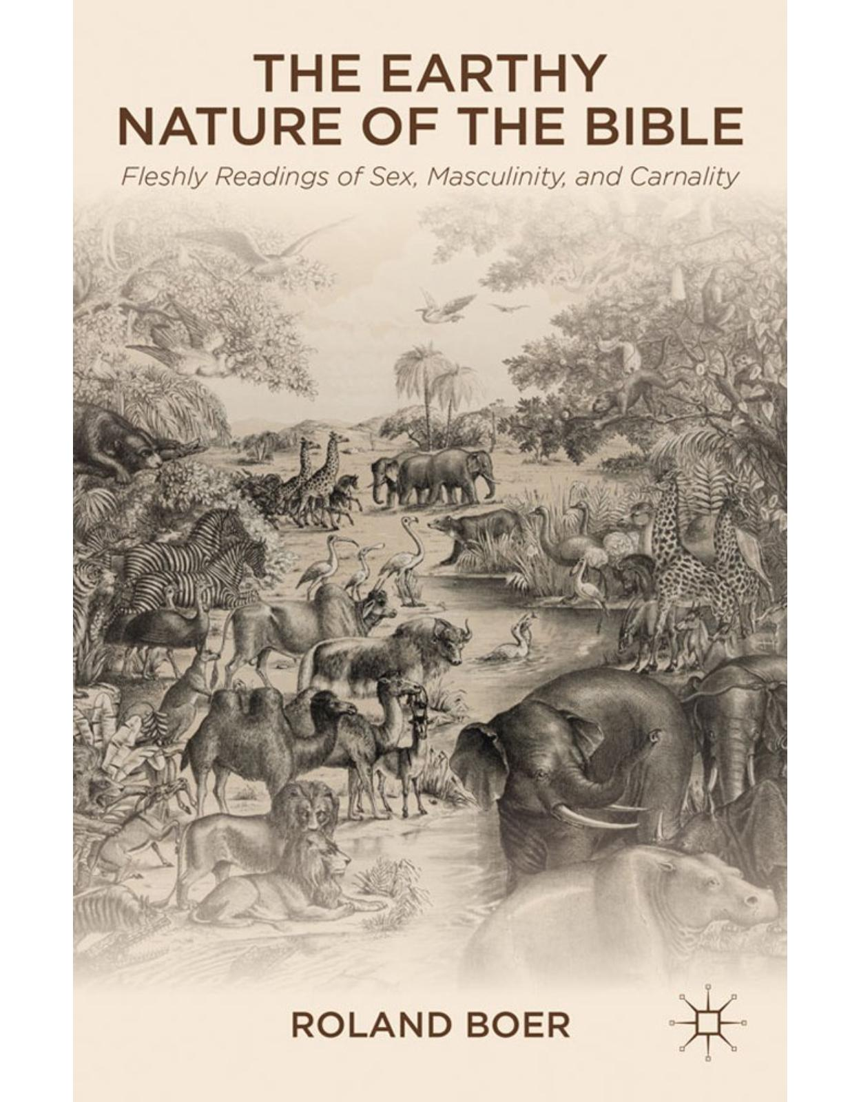 The Earthy Nature of the Bible: Fleshly Readings of Sex, Masculinity, and Carnality