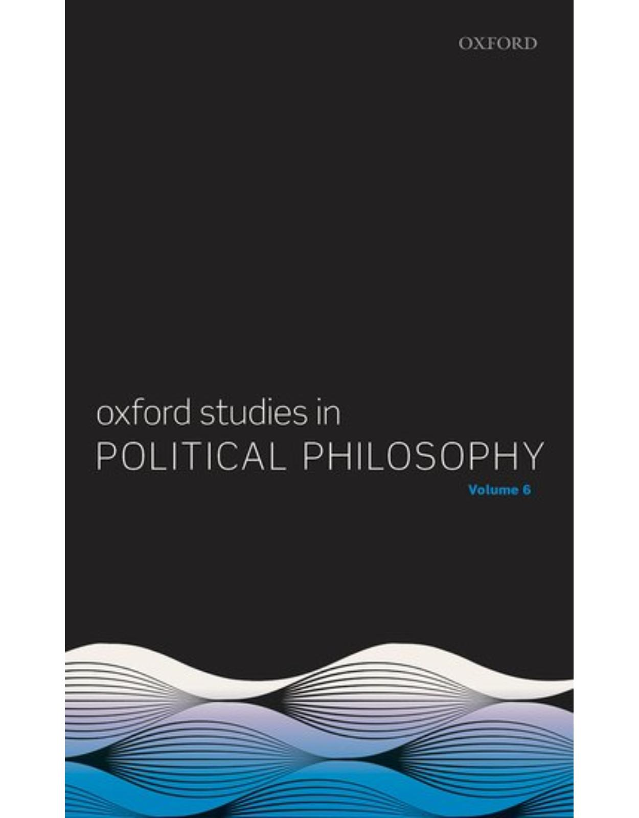 Oxford Studies in Political Philosophy Volume 6