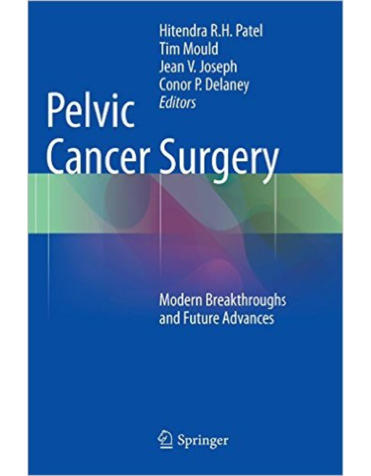 Pelvic Cancer Surgery: Modern Breakthroughs and Future Advances 2015th Edition