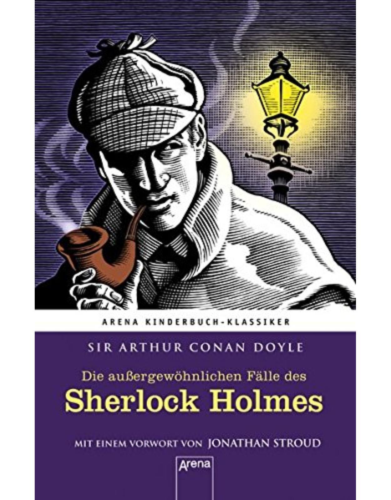 Die außergewöhnlichen Fälle des Sherlock Holmes: Arena Kinderbuch-Klassiker. Mit einem Vorwort von Jonathan Stroud