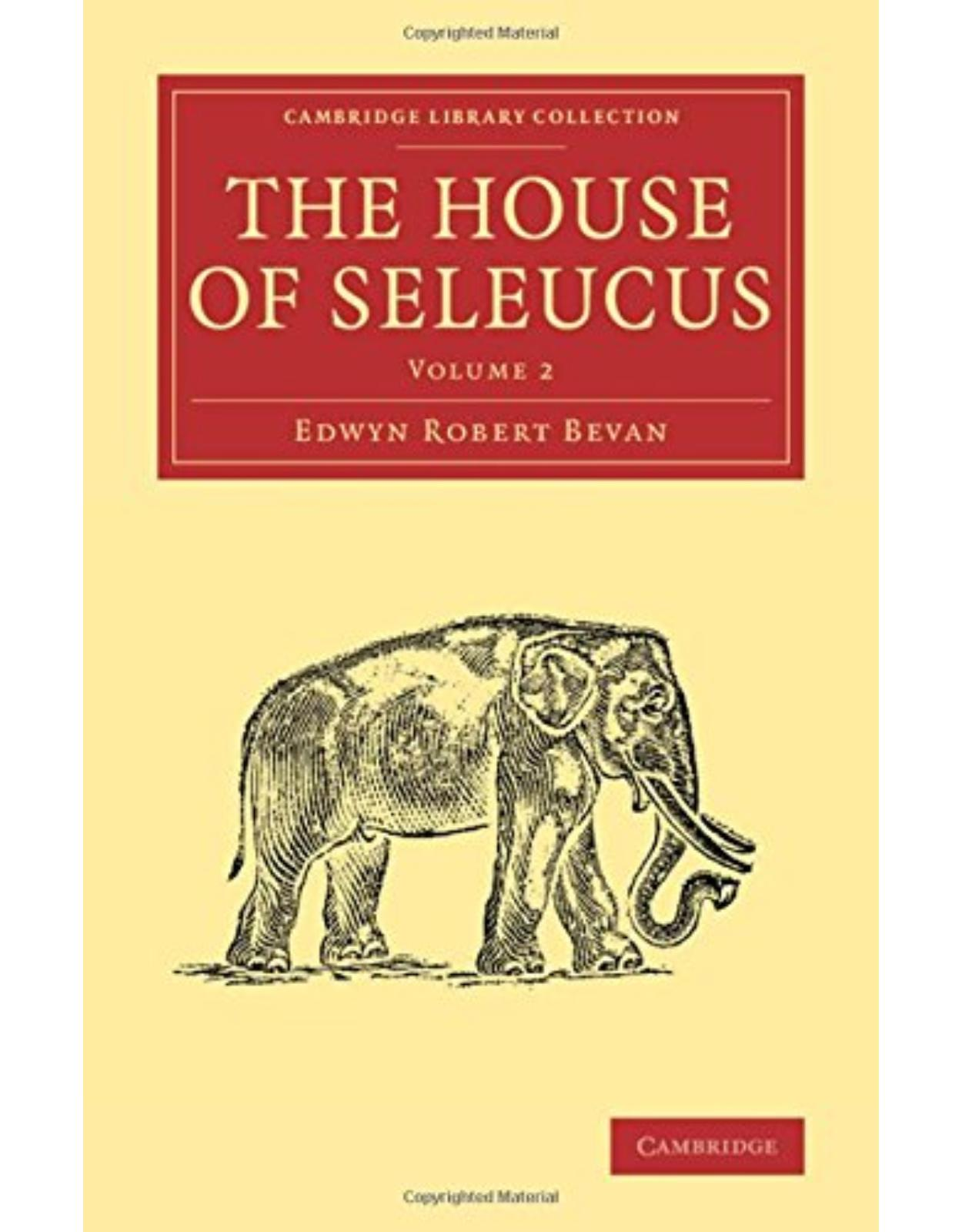 The House of Seleucus: Volume 2 (Cambridge Library Collection - Classics)