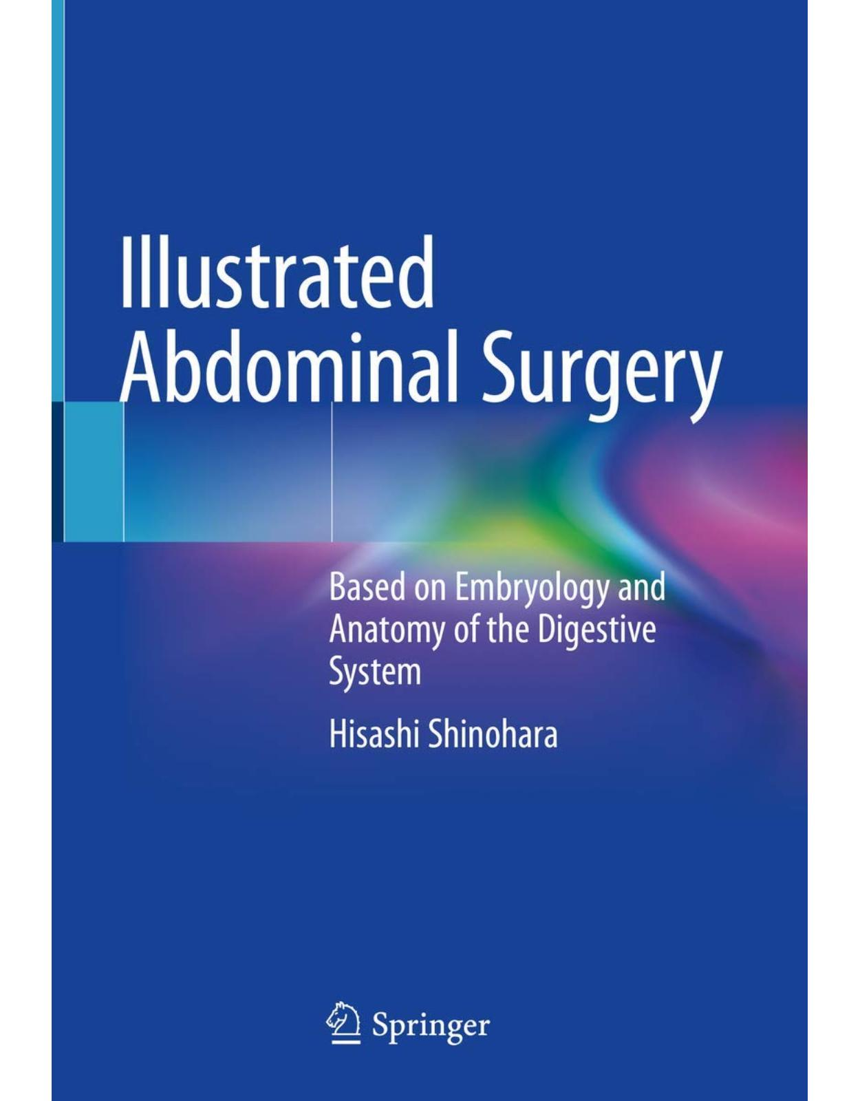 Illustrated Abdominal Surgery: Based on Embryology and Anatomy of the Digestive System