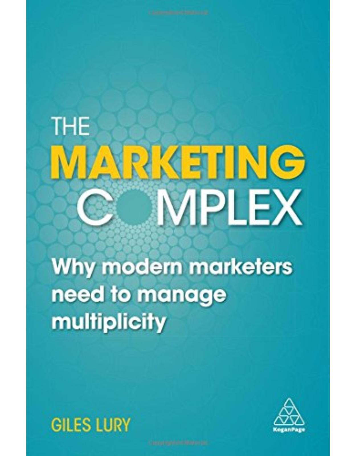 The Marketing Complex: Why Modern Marketers Need to Manage Multiplicity