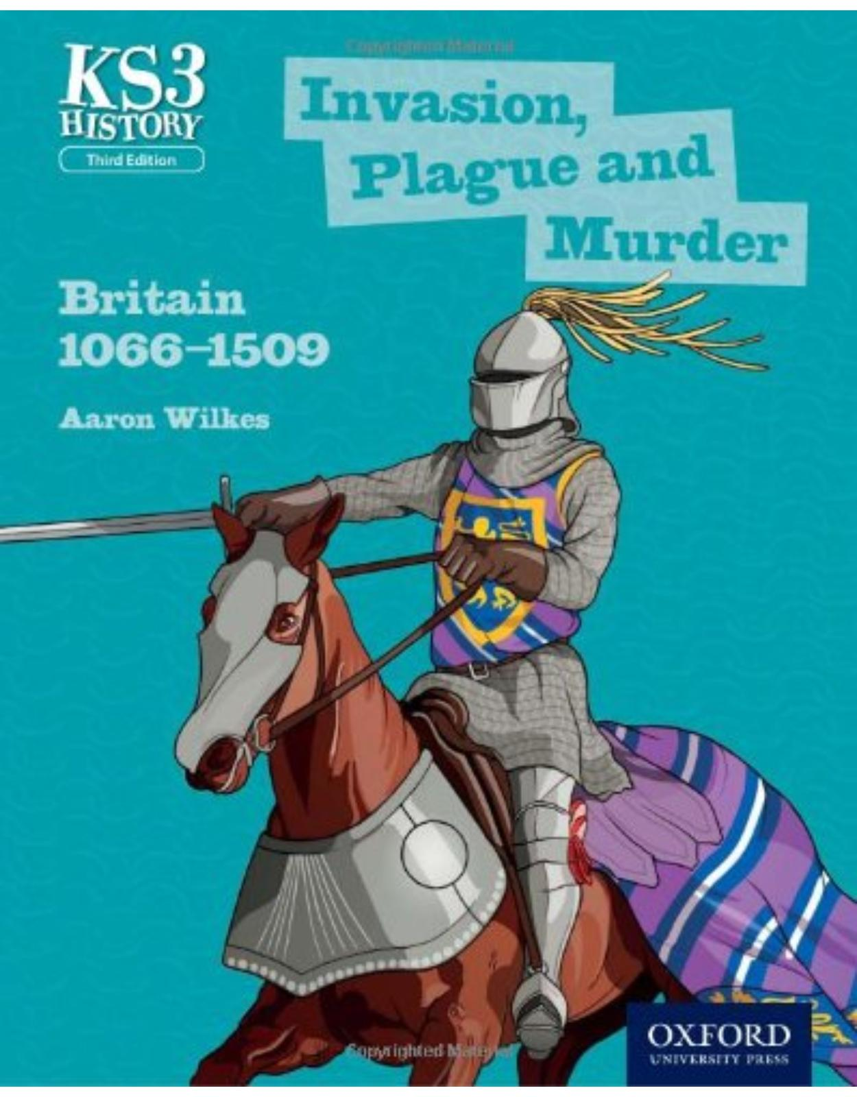Key Stage 3 History by Aaron Wilkes: Invasion, Plague and Murder: Britain 1066-1509 Third Edition Student Book