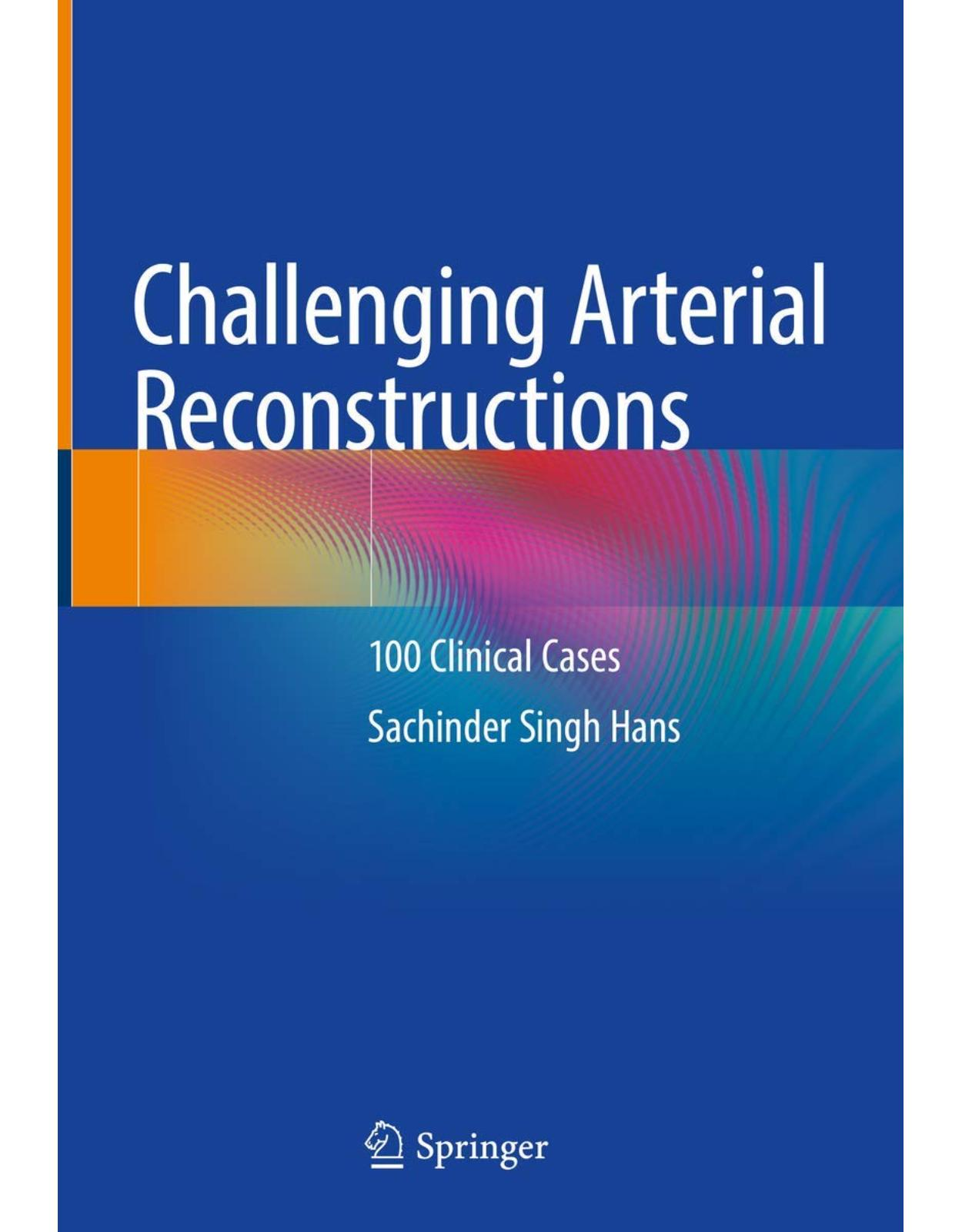 Challenging Arterial Reconstructions: 100 Clinical Cases