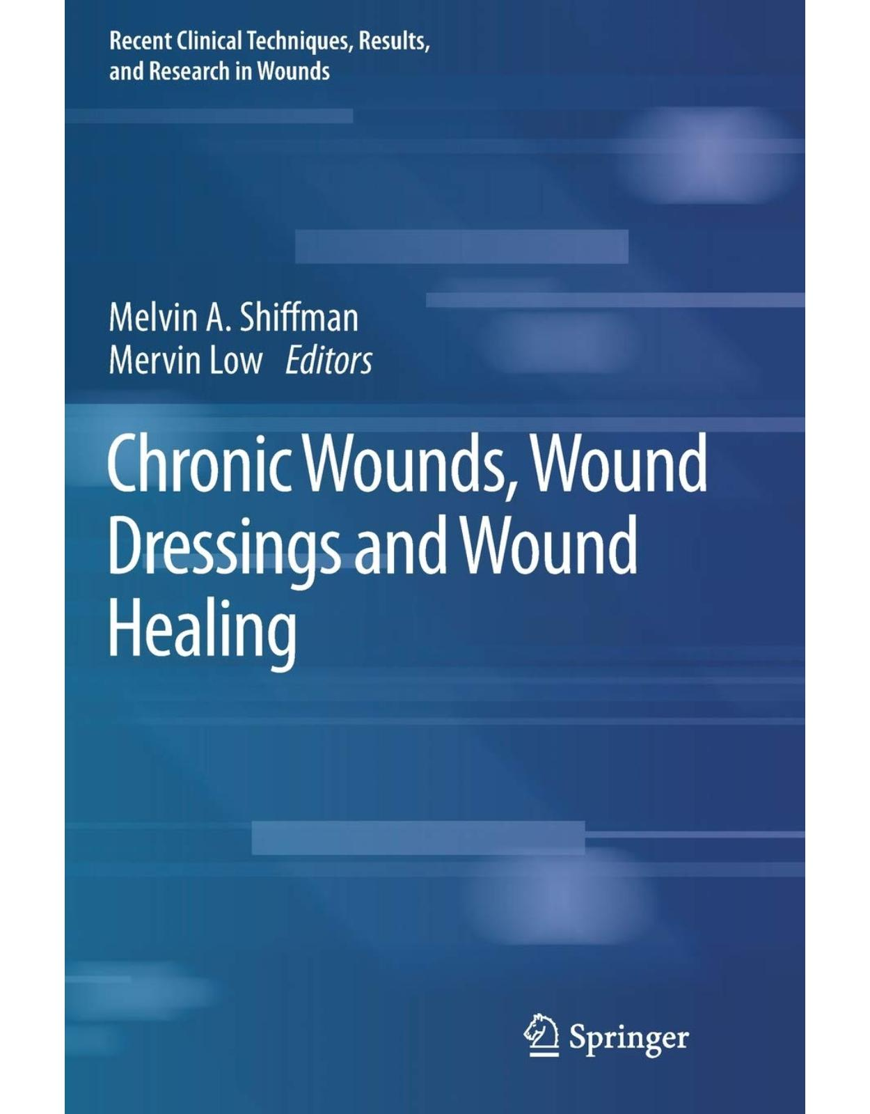 Chronic Wounds, Wound Dressings and Wound Healing: 6 (Recent Clinical Techniques, Results, and Research in Wounds)