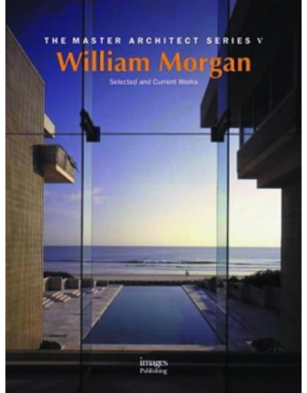 William Morgan Architects: Selected and Current Works (Master Architect Series VI)