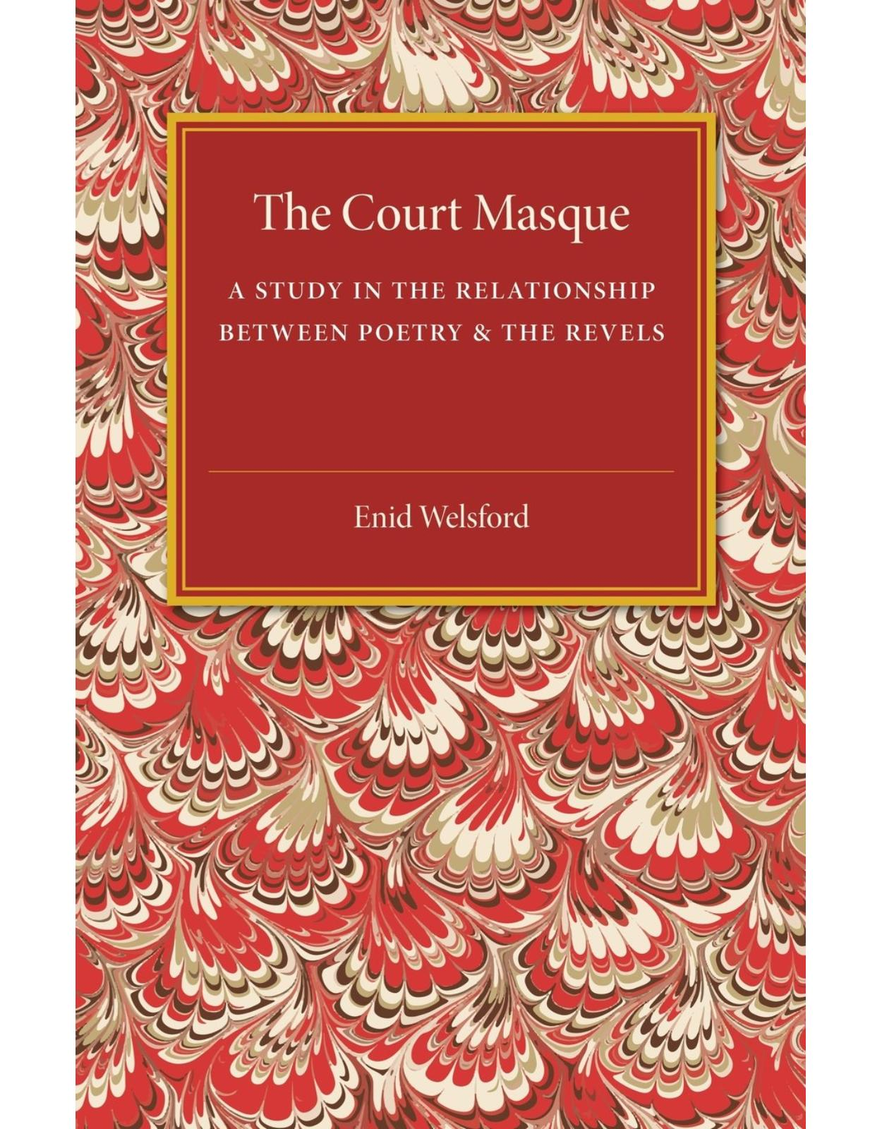 The Court Masque: A Study in the Relationship between Poetry and the Revels
