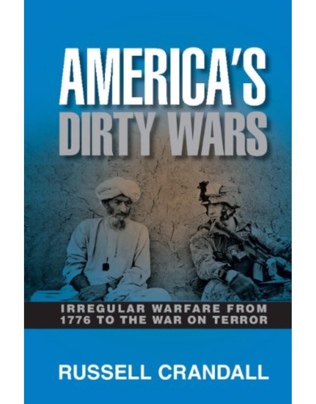 AmericaÂ's Dirty Wars: Irregular Warfare from 1776 to the War on Terror