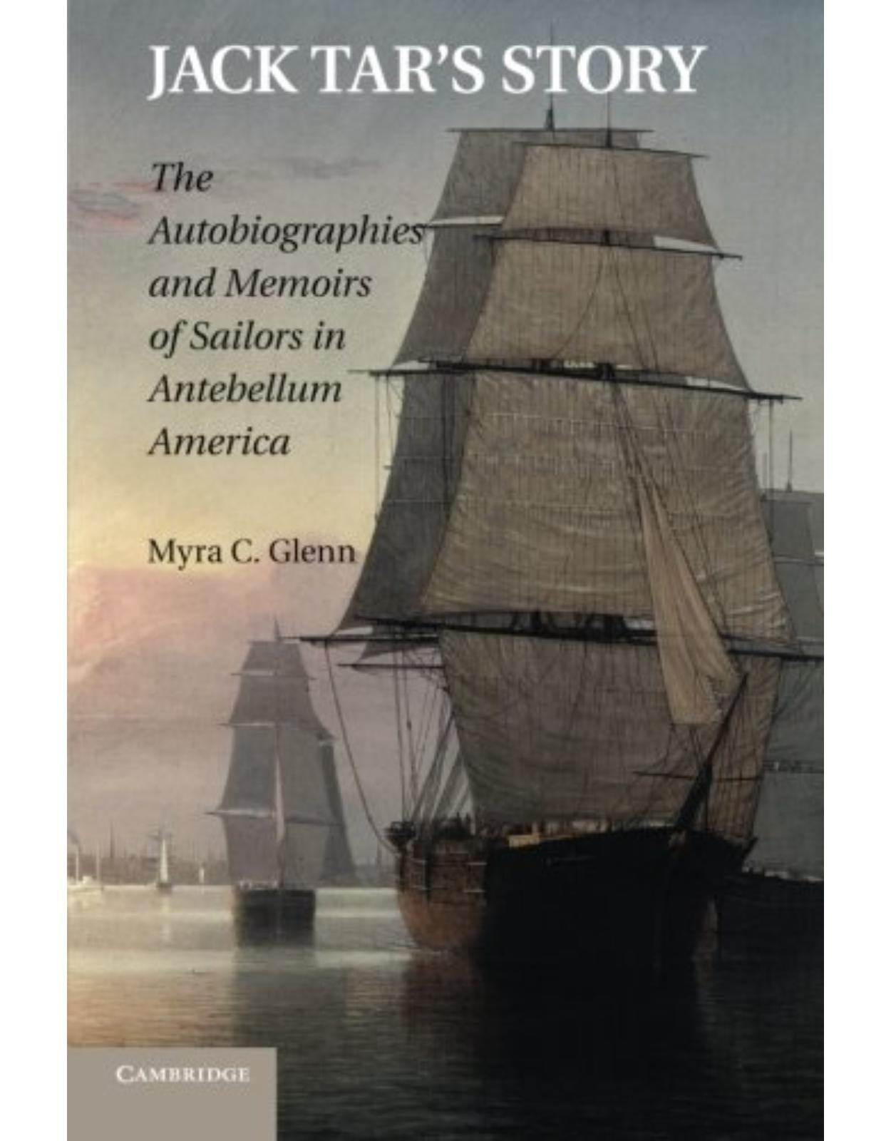 Jack Tar's Story: The Autobiographies and Memoirs of Sailors in Antebellum America