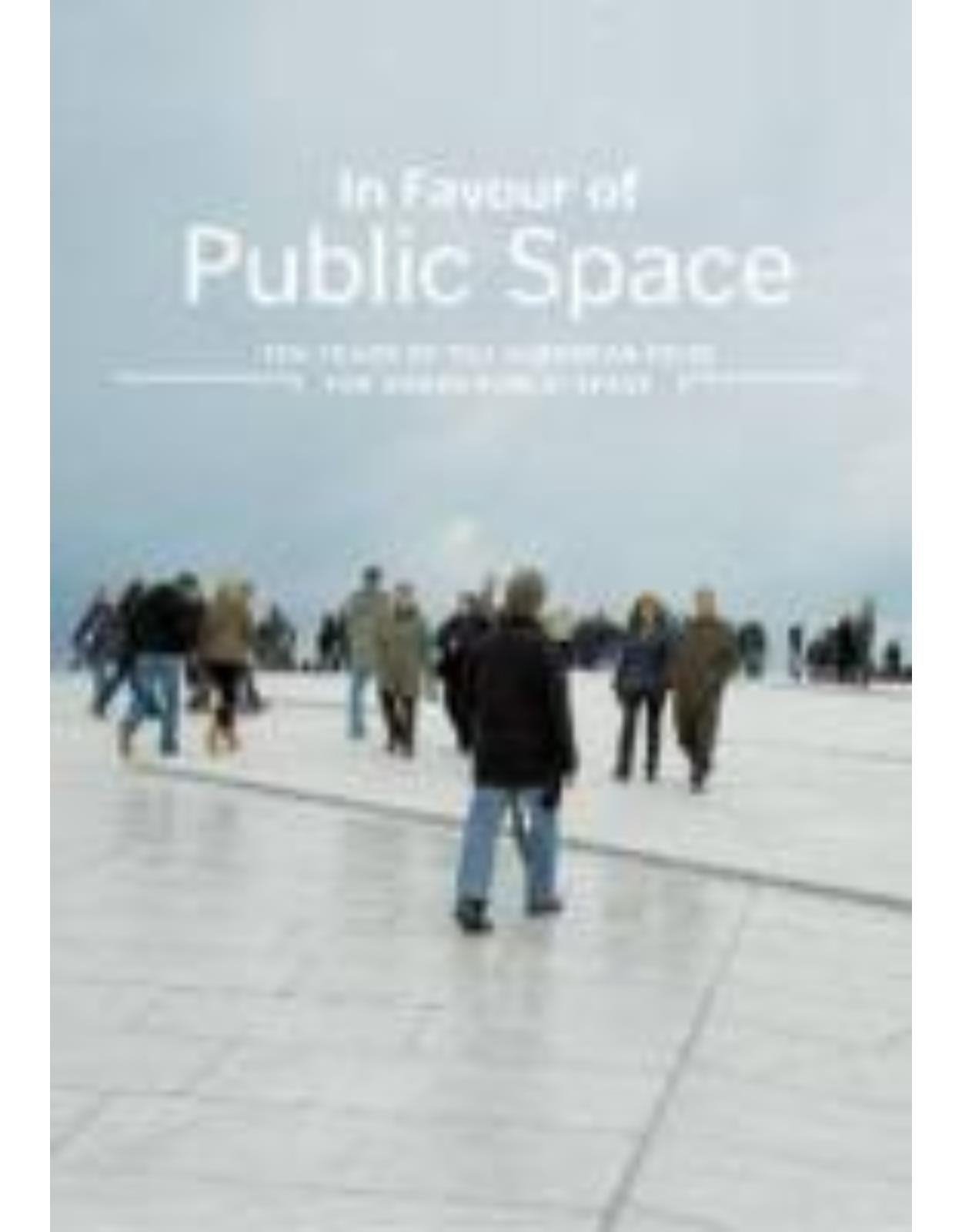 In Favour of Public Space: Ten Years of the European Prize for Urban Public Space