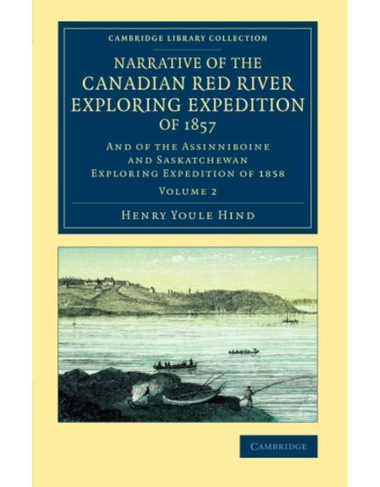 Narrative of the Canadian Red River Exploring Expedition of 1857 2 Volume Set: And of the Assinniboine and Saskatchewan Exploring Expedition of 1858)