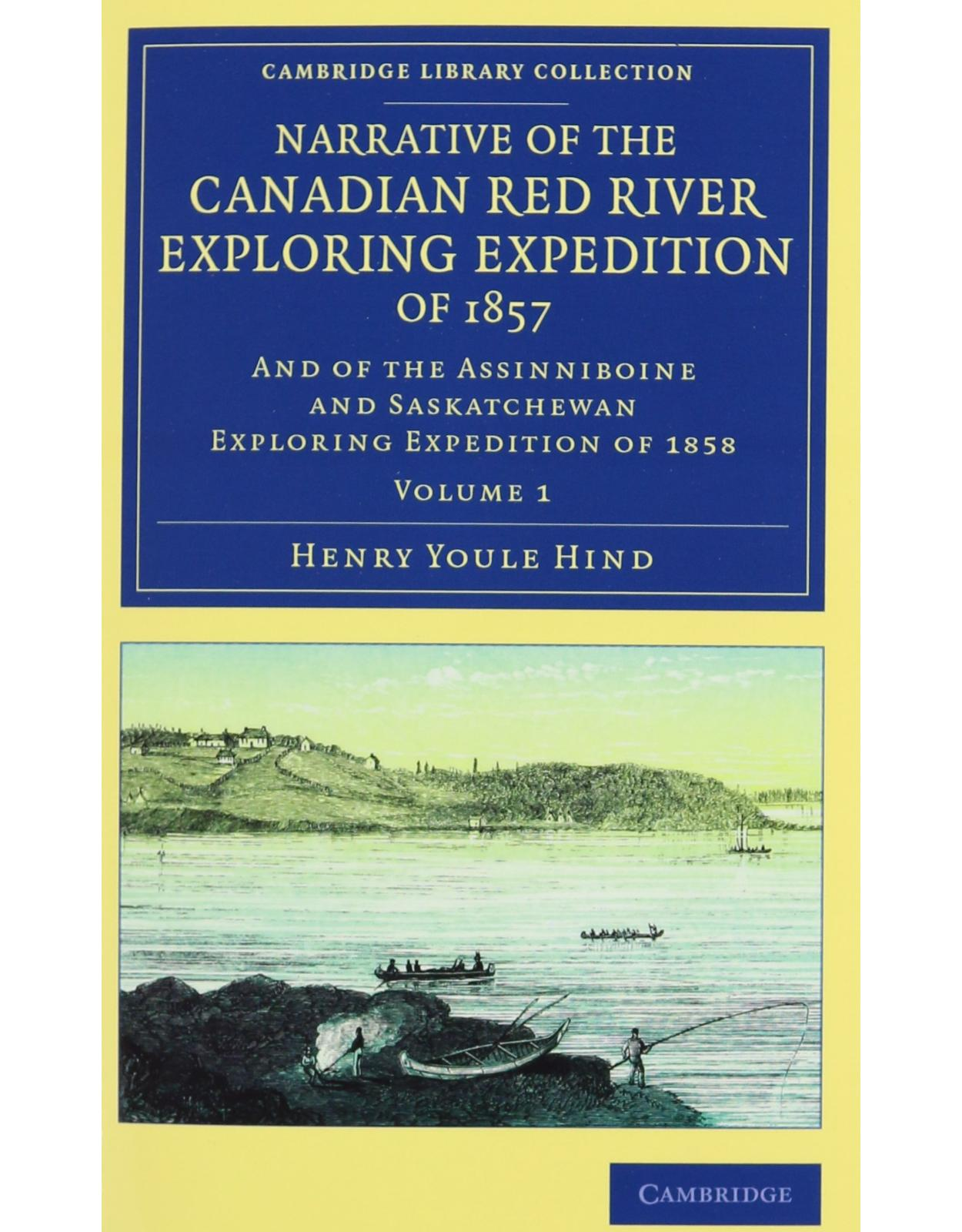 Narrative of the Canadian Red River Exploring Expedition of 1857 2 Volume Set: And of the Assinniboine and Saskatchewan Exploring Expedition of 1858 ... Library Collection - North American History)