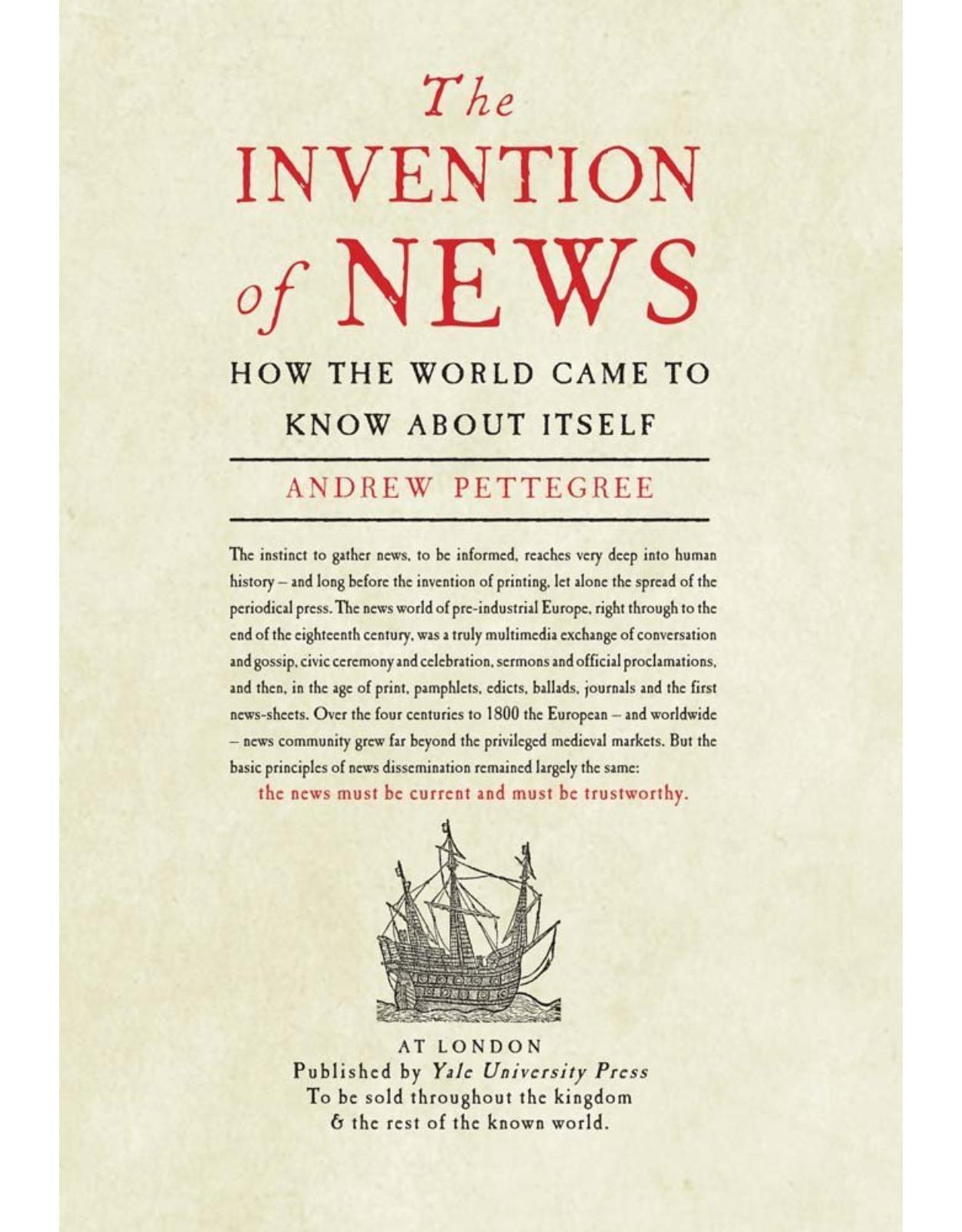 Invention of News. How the World Came to Know About Itself