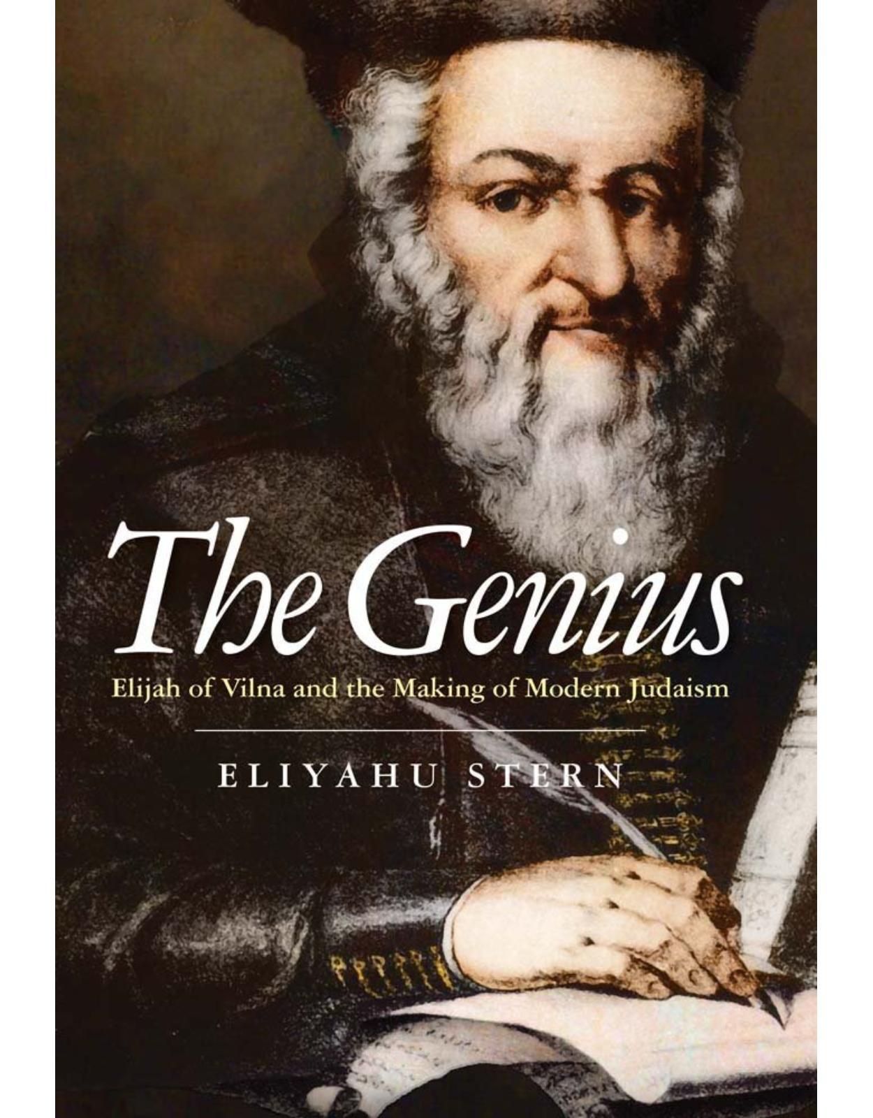 Genius. Elijah of Vilna and the Making of Modern Judaism