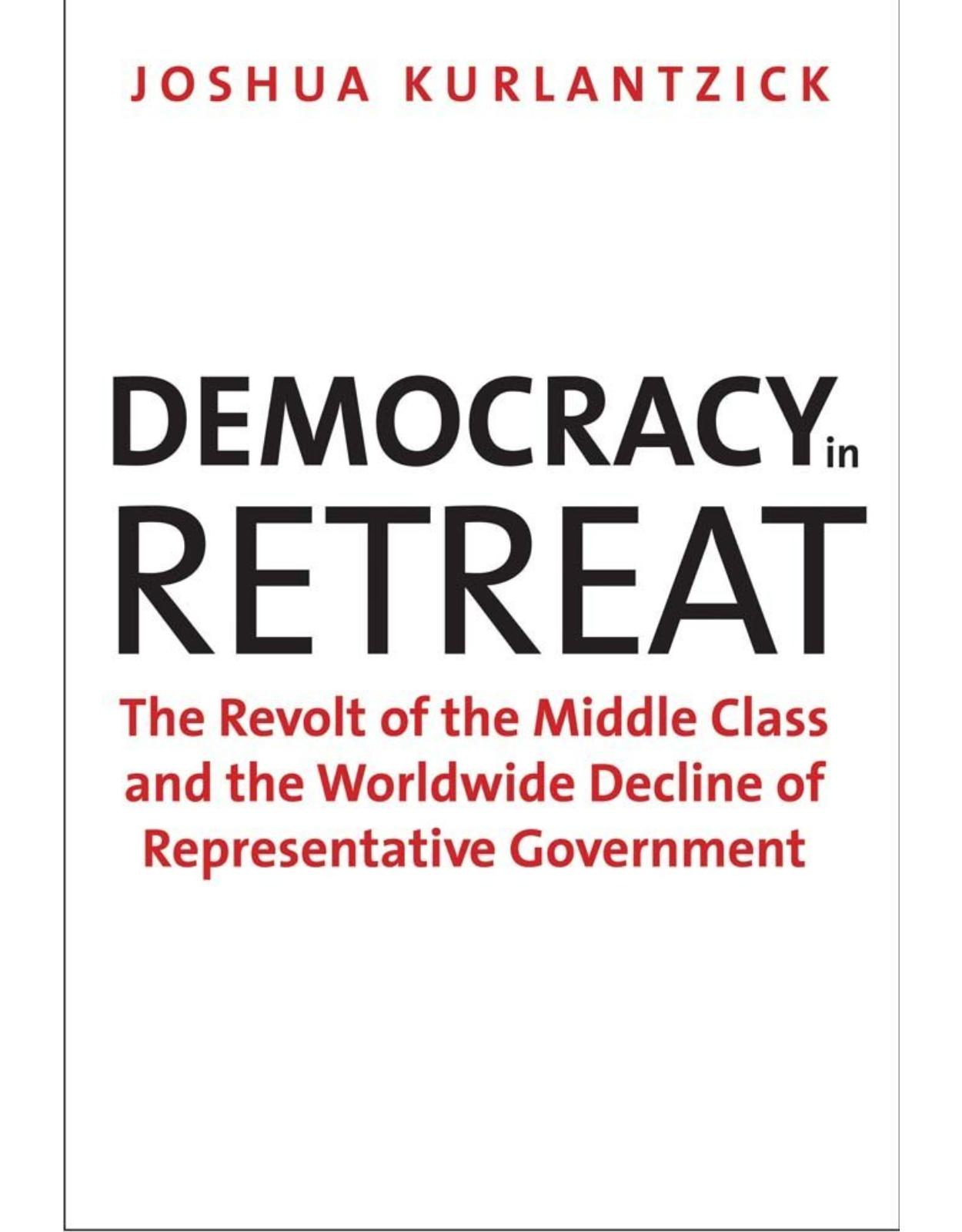 Democracy in Retreat. The Revolt of the Middle Class and the Worldwide Decline of Representative Government