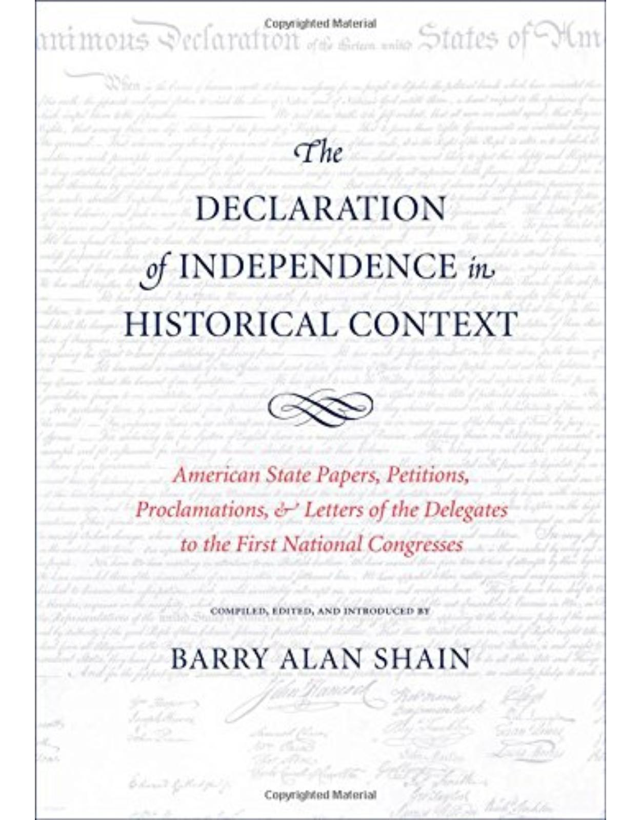 Declaration of Independence in Historical Context. American State Papers, Petitions, Proclamations, and Letters of the Delegates to the First National Congresses