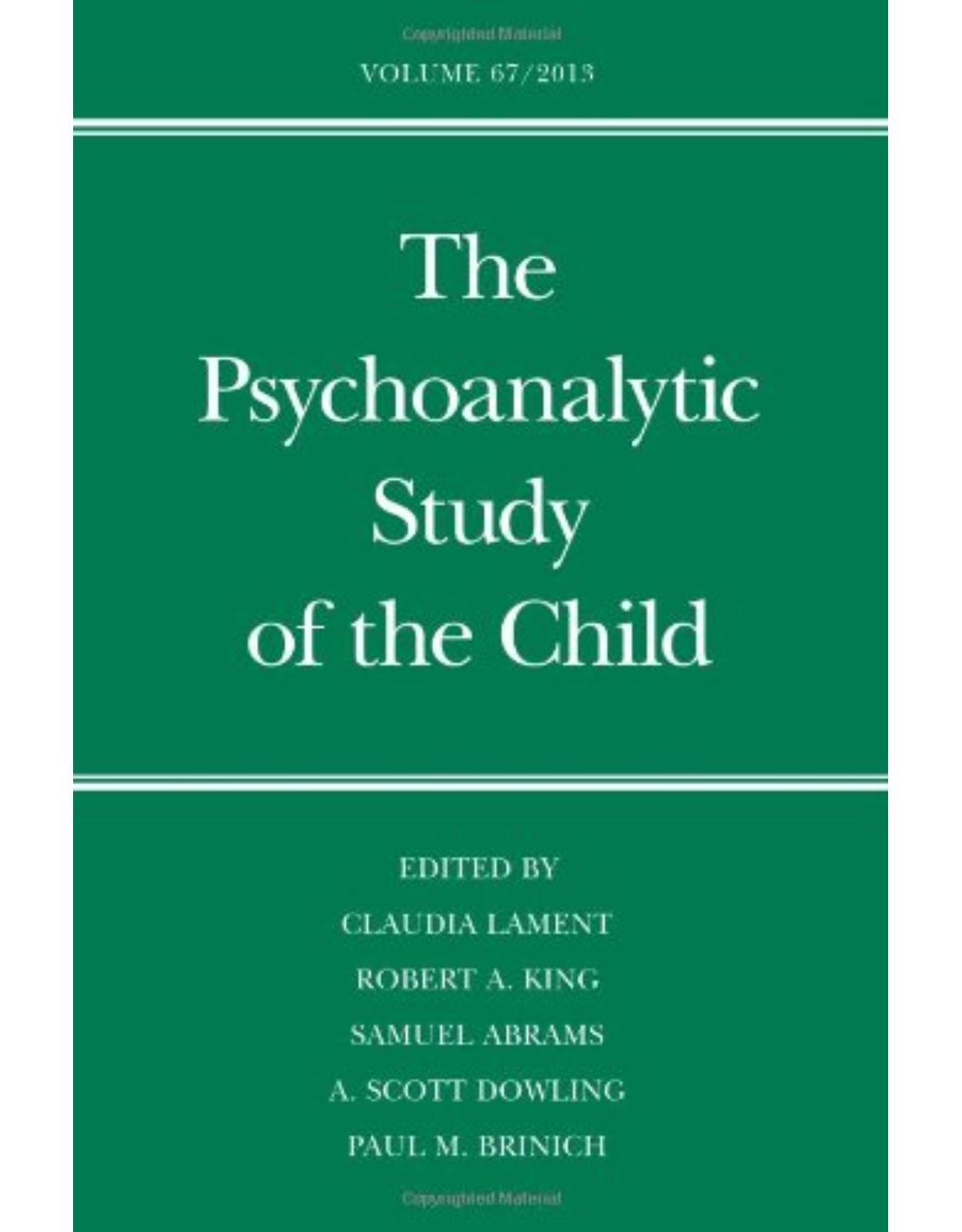 Psychoanalytic Study of the Child. Volume 67