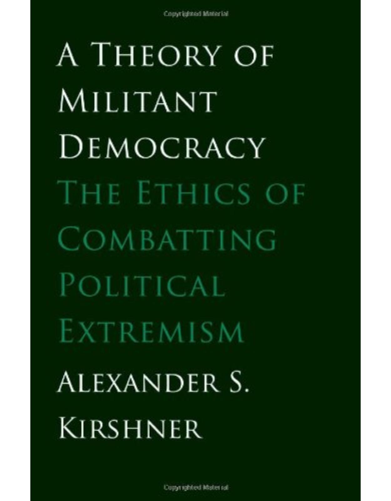 Theory of Militant Democracy. The Ethics of Combatting Political