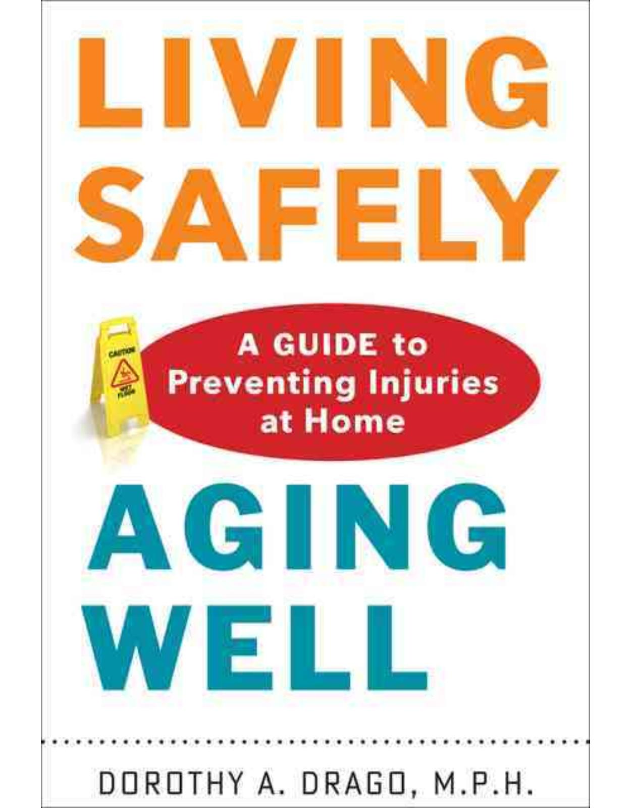 Living Safely, Aging Well. A Guide to Preventing Injuries at Home