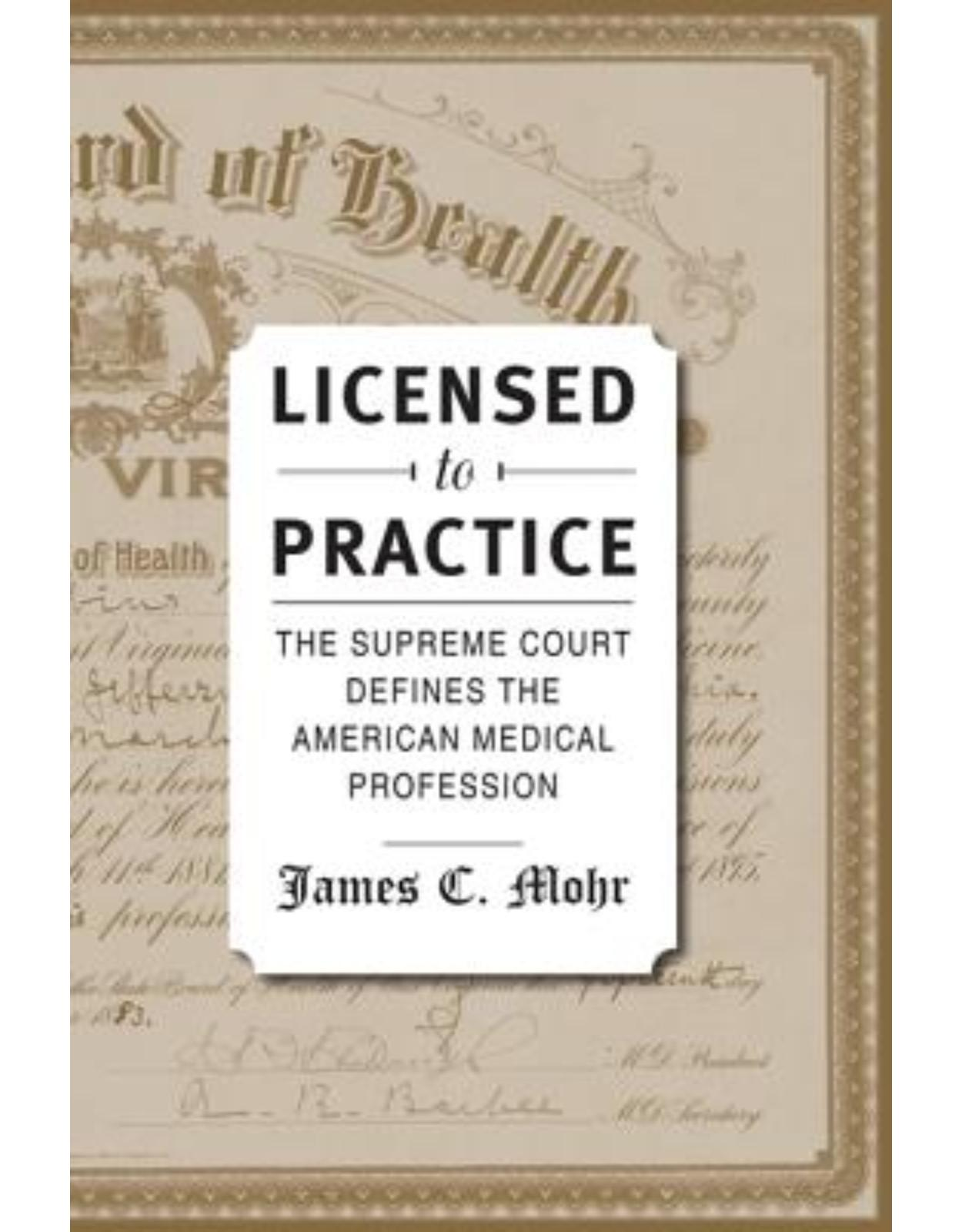 Licensed to Practice. The Supreme Court Defines the American Medical Profession