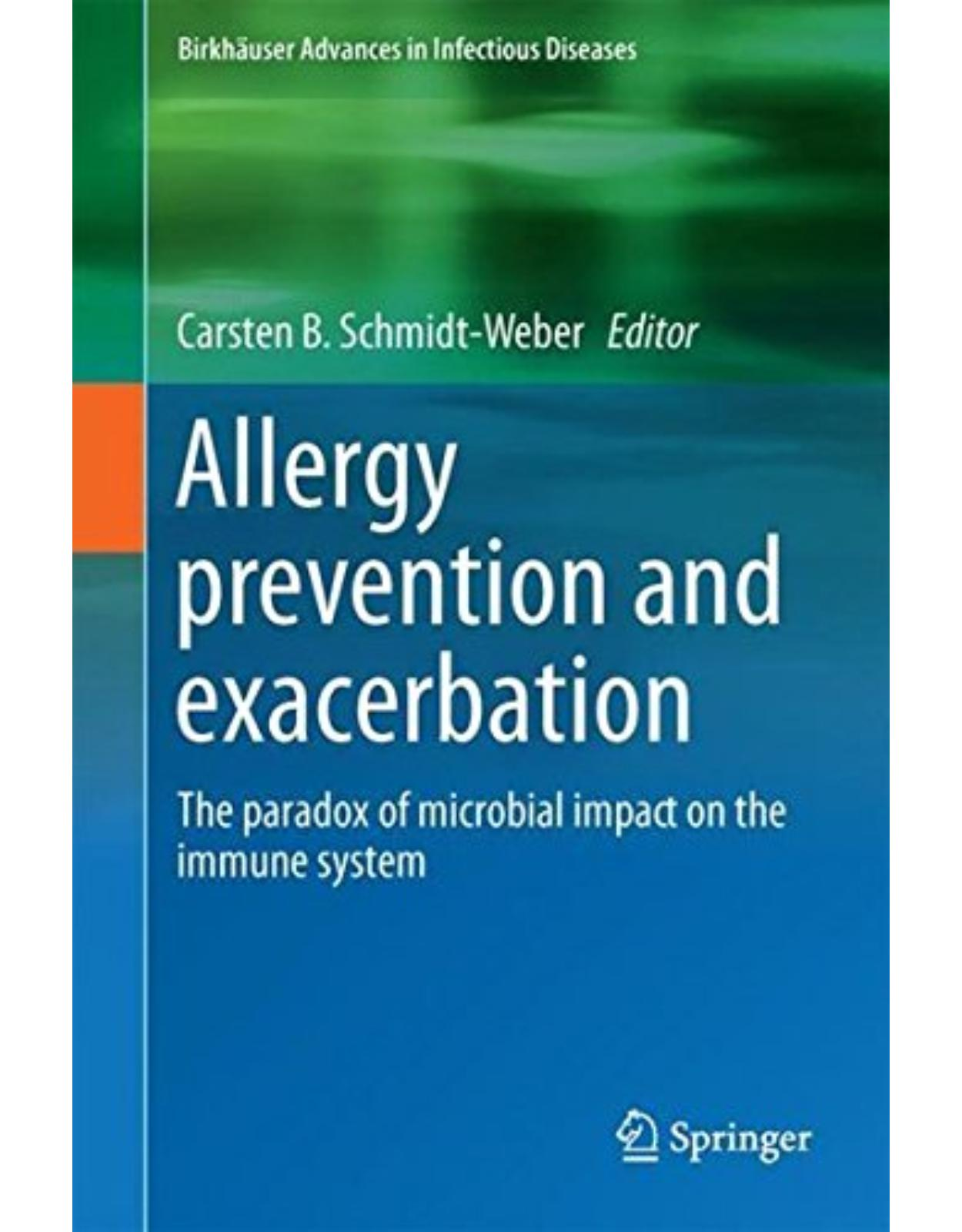 Allergy Prevention and Exacerbation: The Paradox of Microbial Impact on the Immune System (Birkhäuser Advances in Infectious Diseases)