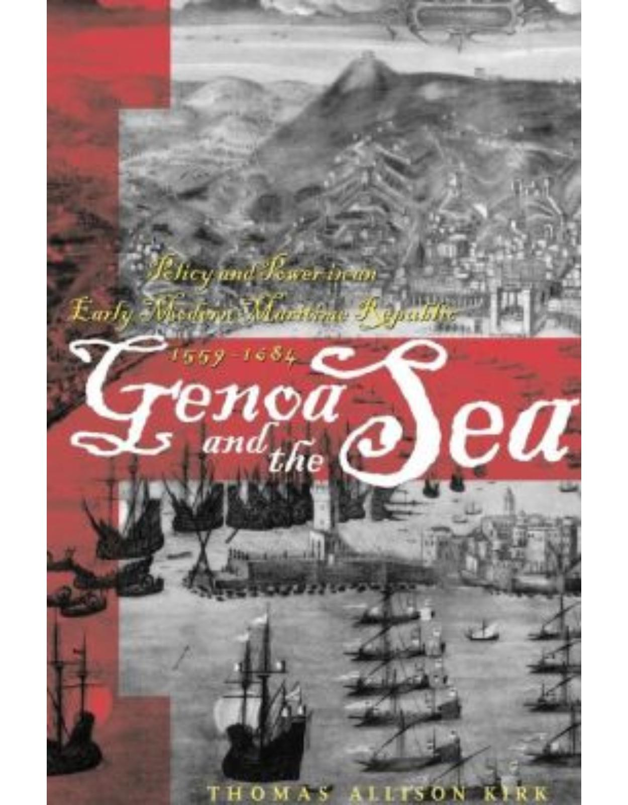 Genoa and the Sea. Policy and Power in an Early Modern Maritime Republic, 1559-1684