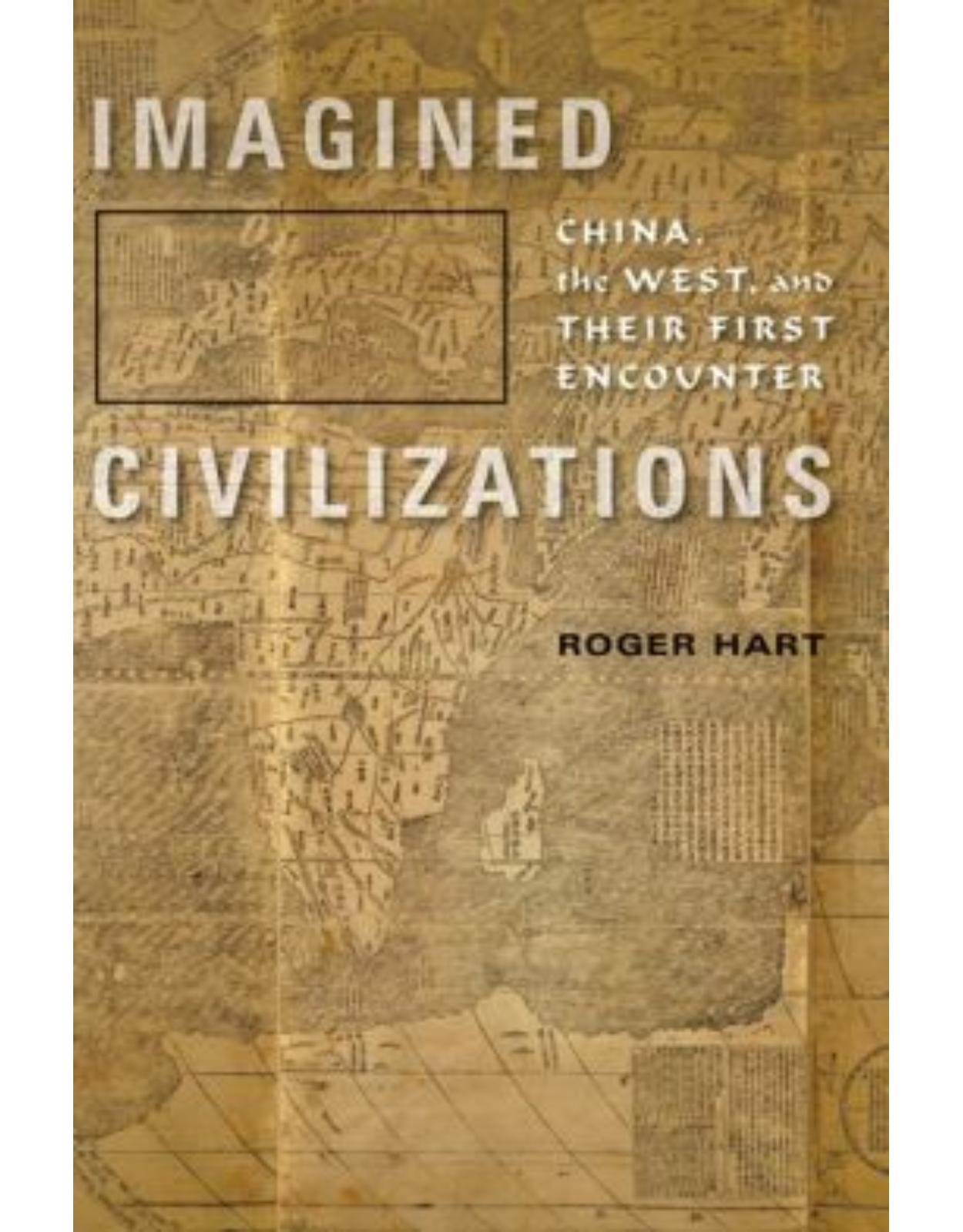 Imagined Civilizations. China, the West, and Their First Encounter