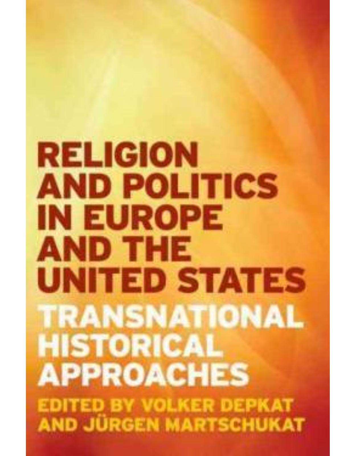 Religion and Politics in Europe and the United States. Transnational Historical Approaches