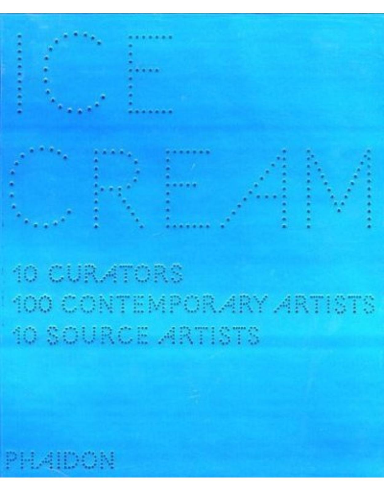 Ice Cream: 10 Curators, 100 Contemporary Artists, 10 Source Artists: Contemporary Art in Culture