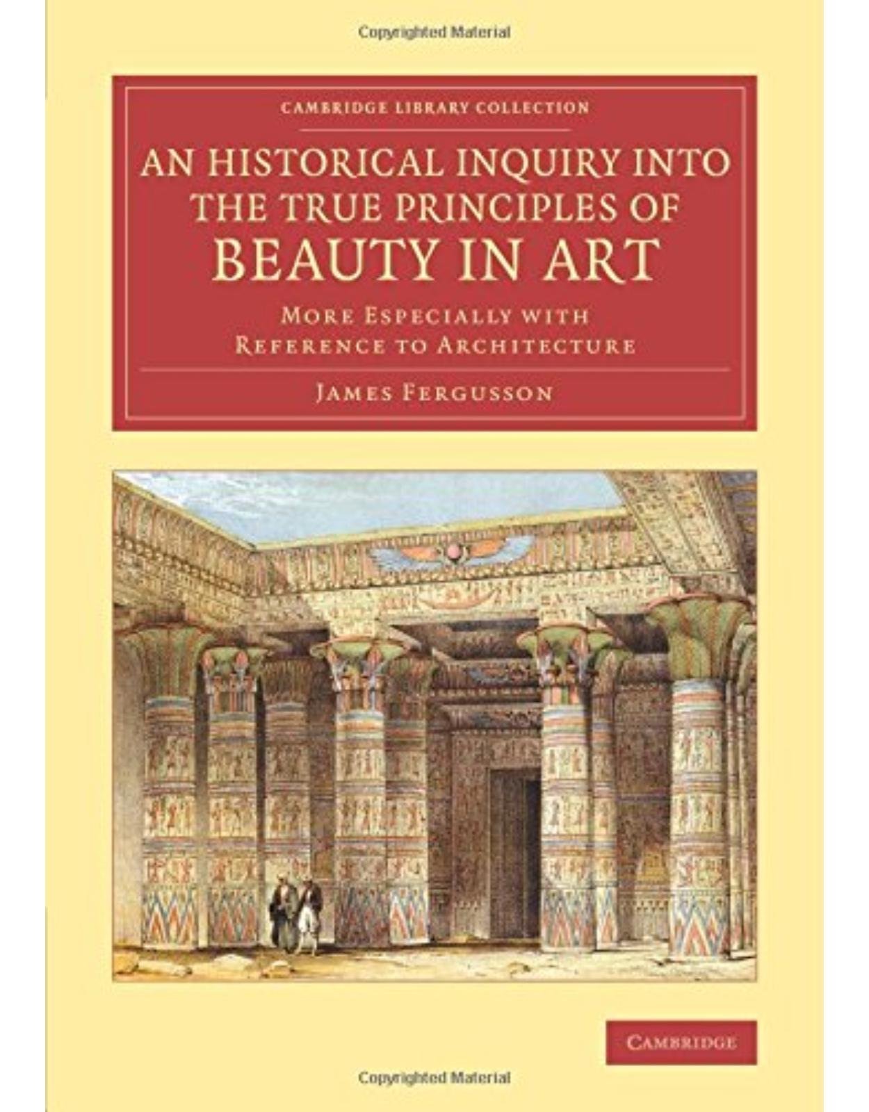 An Historical Inquiry into the True Principles of Beauty in Art: More Especially with Reference to Architecture (Cambridge Library Collection - Art and Architecture)