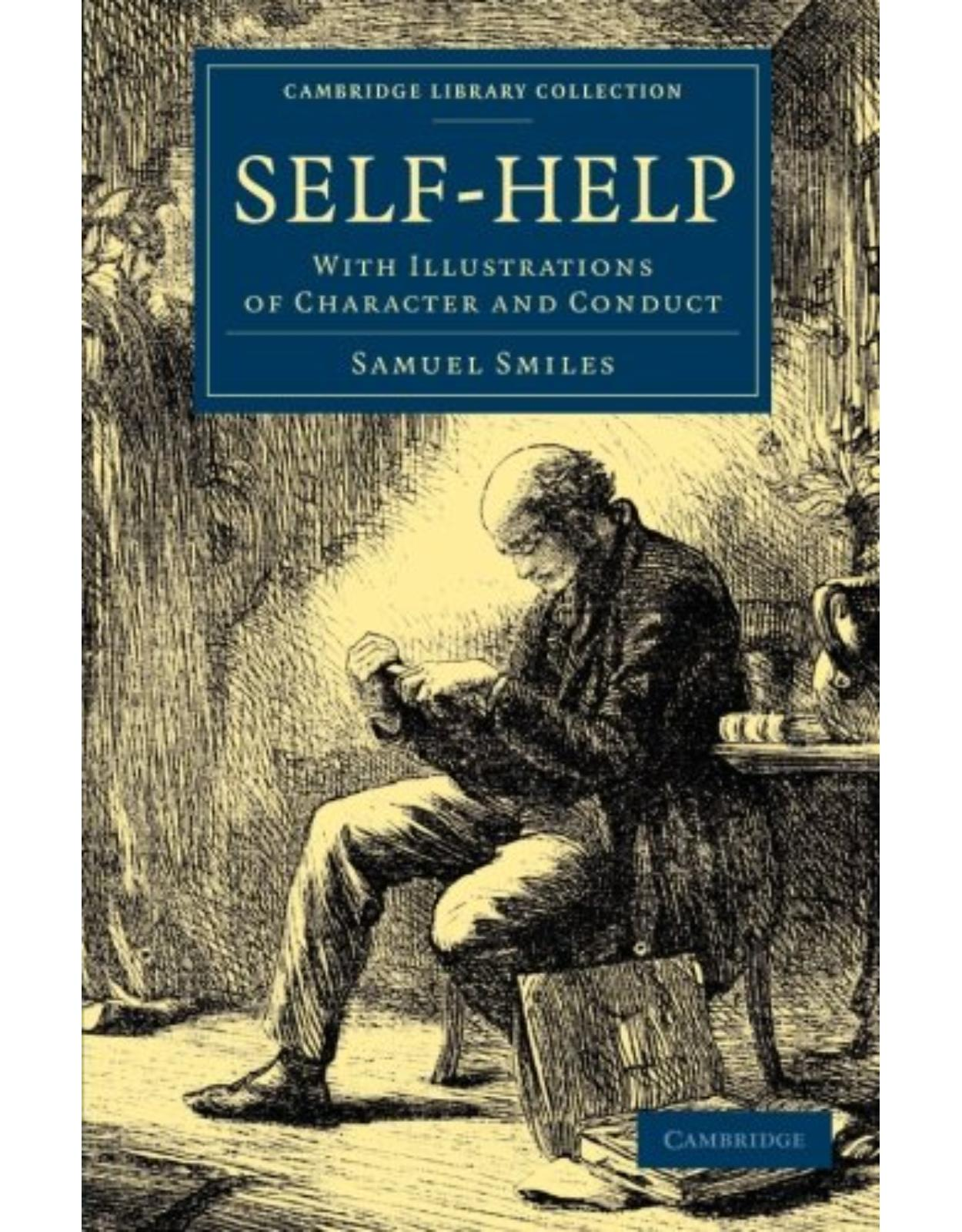 Self-Help: With Illustrations of Character and Conduct (Cambridge Library Collection - British and Irish History, 19th Century)